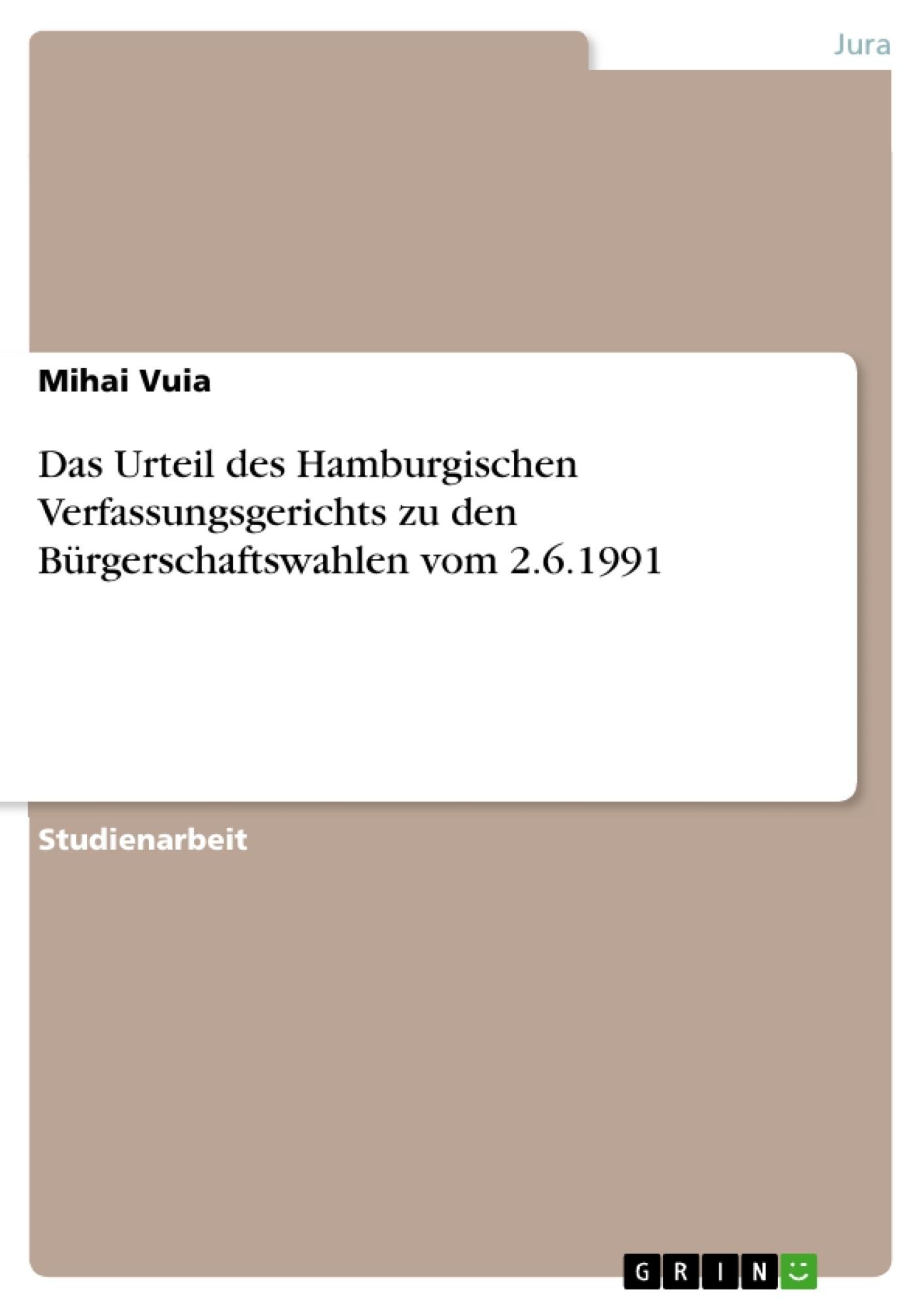 Titel: Das Urteil des Hamburgischen Verfassungsgerichts  zu den Bürgerschaftswahlen vom 2.6.1991