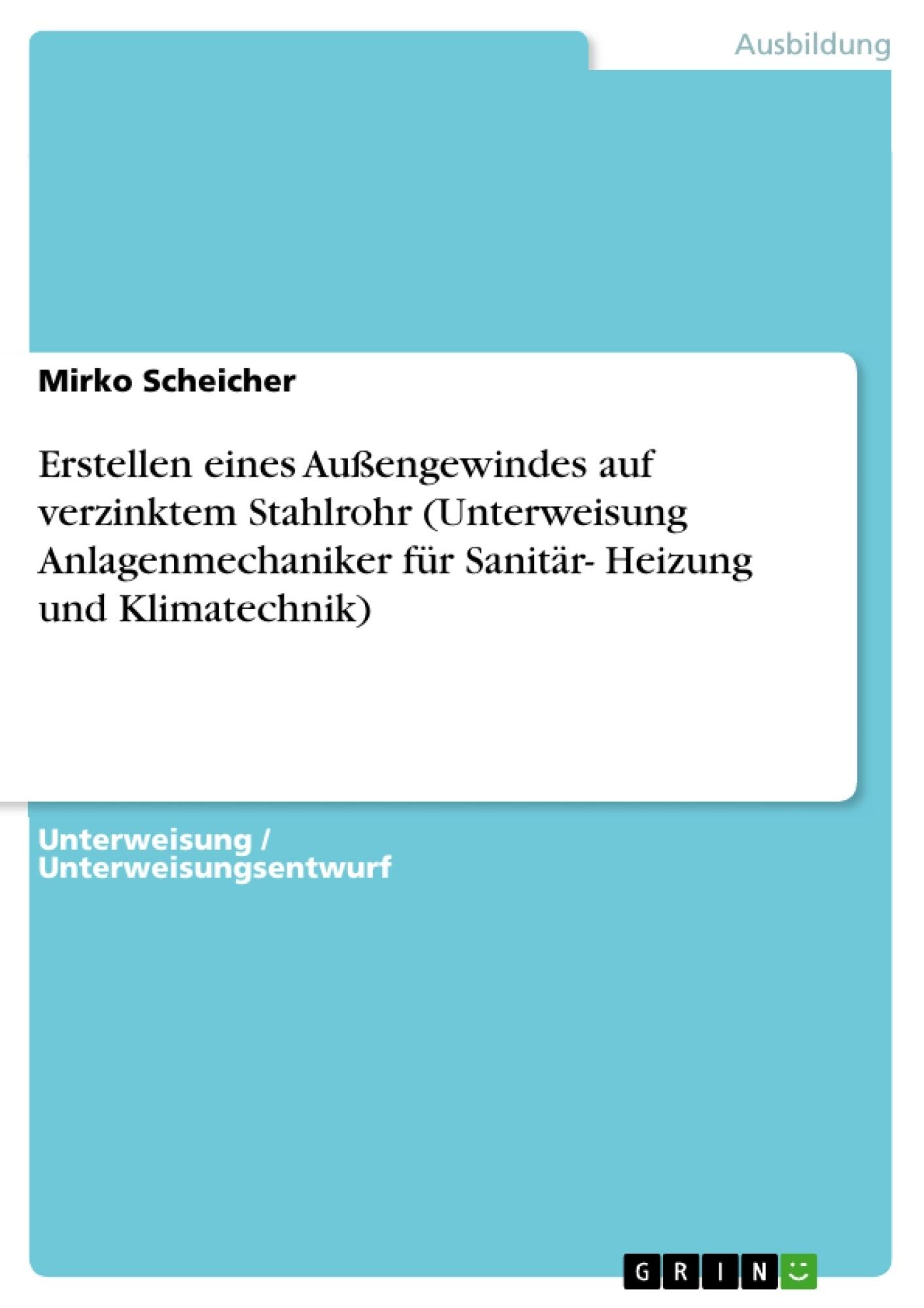 Titel: Erstellen eines Außengewindes auf verzinktem Stahlrohr (Unterweisung Anlagenmechaniker für Sanitär- Heizung und Klimatechnik)
