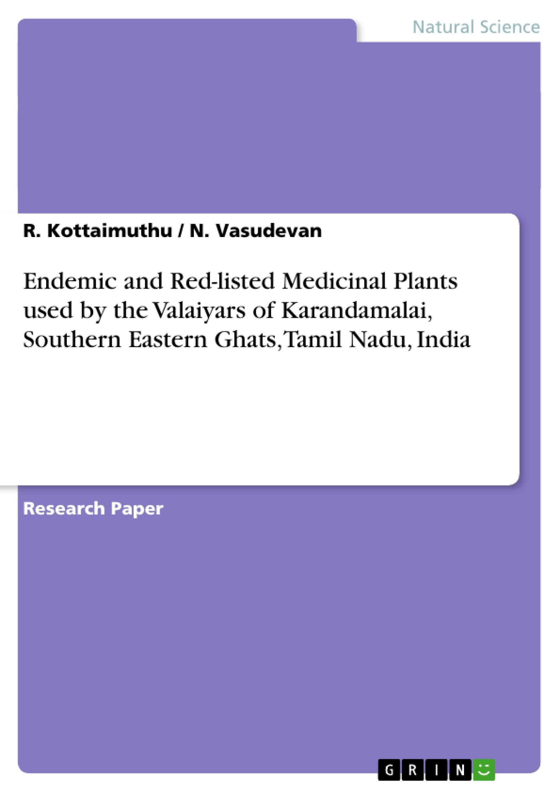 Title: Endemic and Red-listed Medicinal Plants used by the Valaiyars of Karandamalai, Southern Eastern Ghats, Tamil Nadu, India