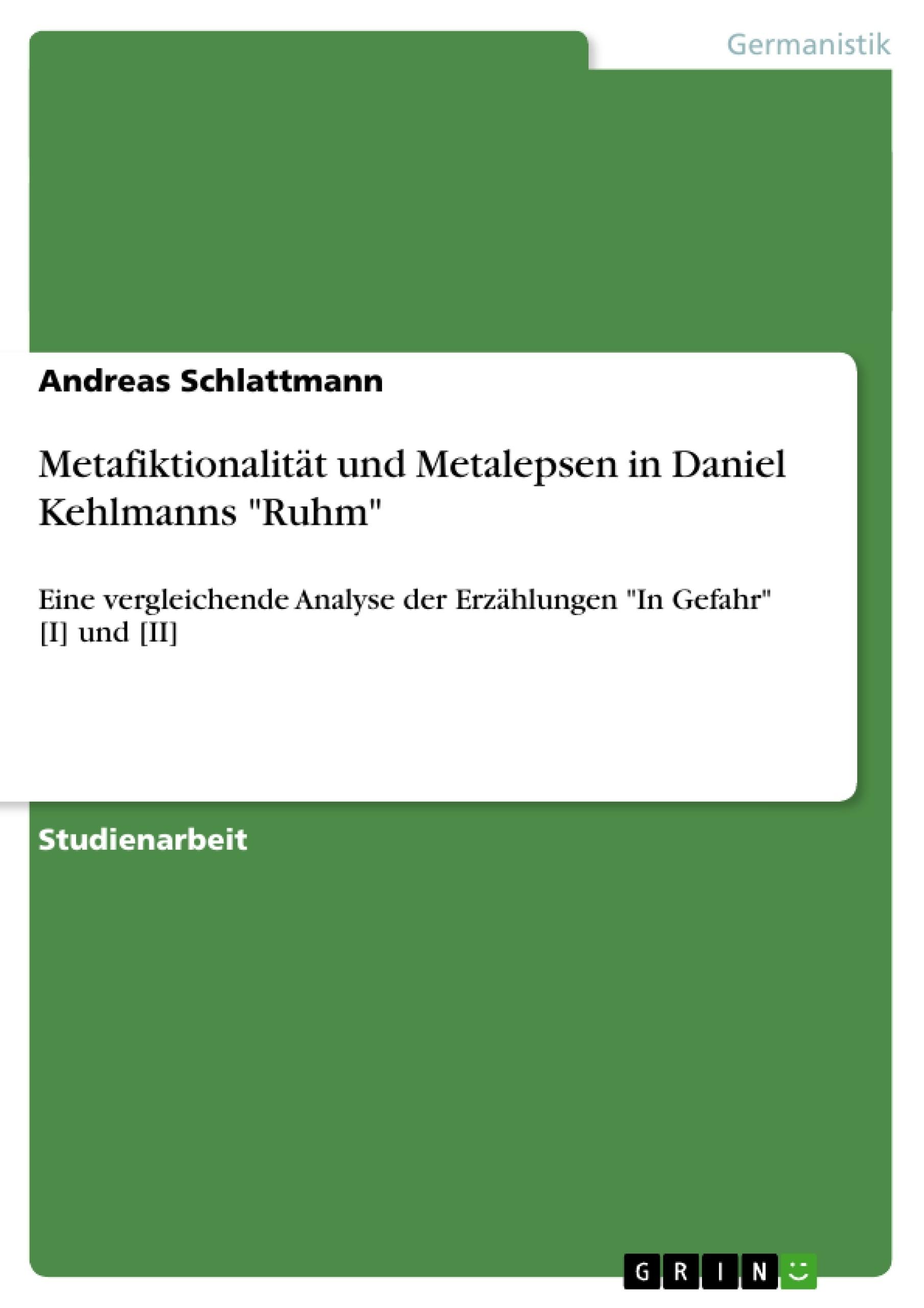 """Titel: Metafiktionalität und Metalepsen in Daniel Kehlmanns """"Ruhm"""""""