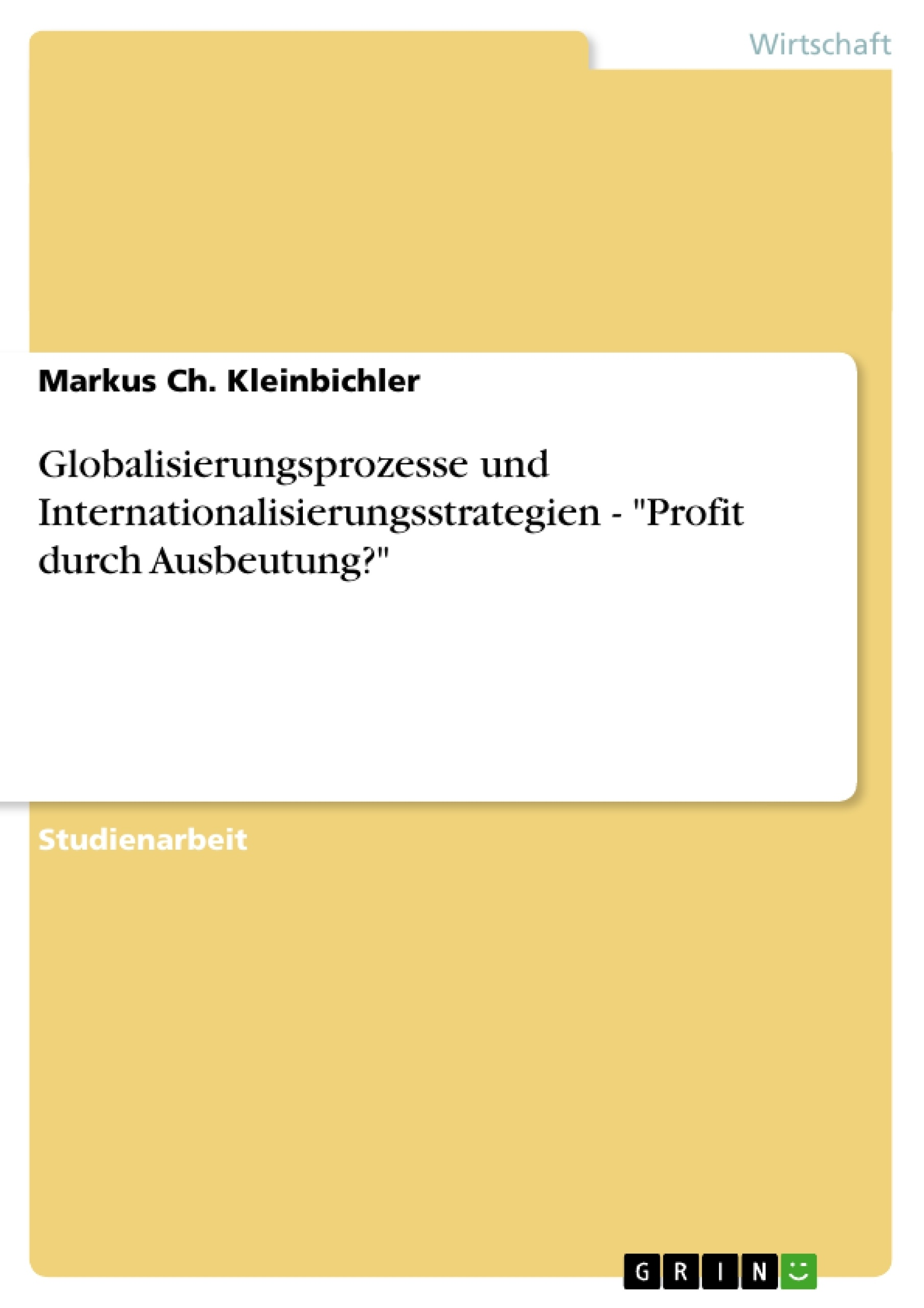 """Titel: Globalisierungsprozesse und Internationalisierungsstrategien - """"Profit durch Ausbeutung?"""""""