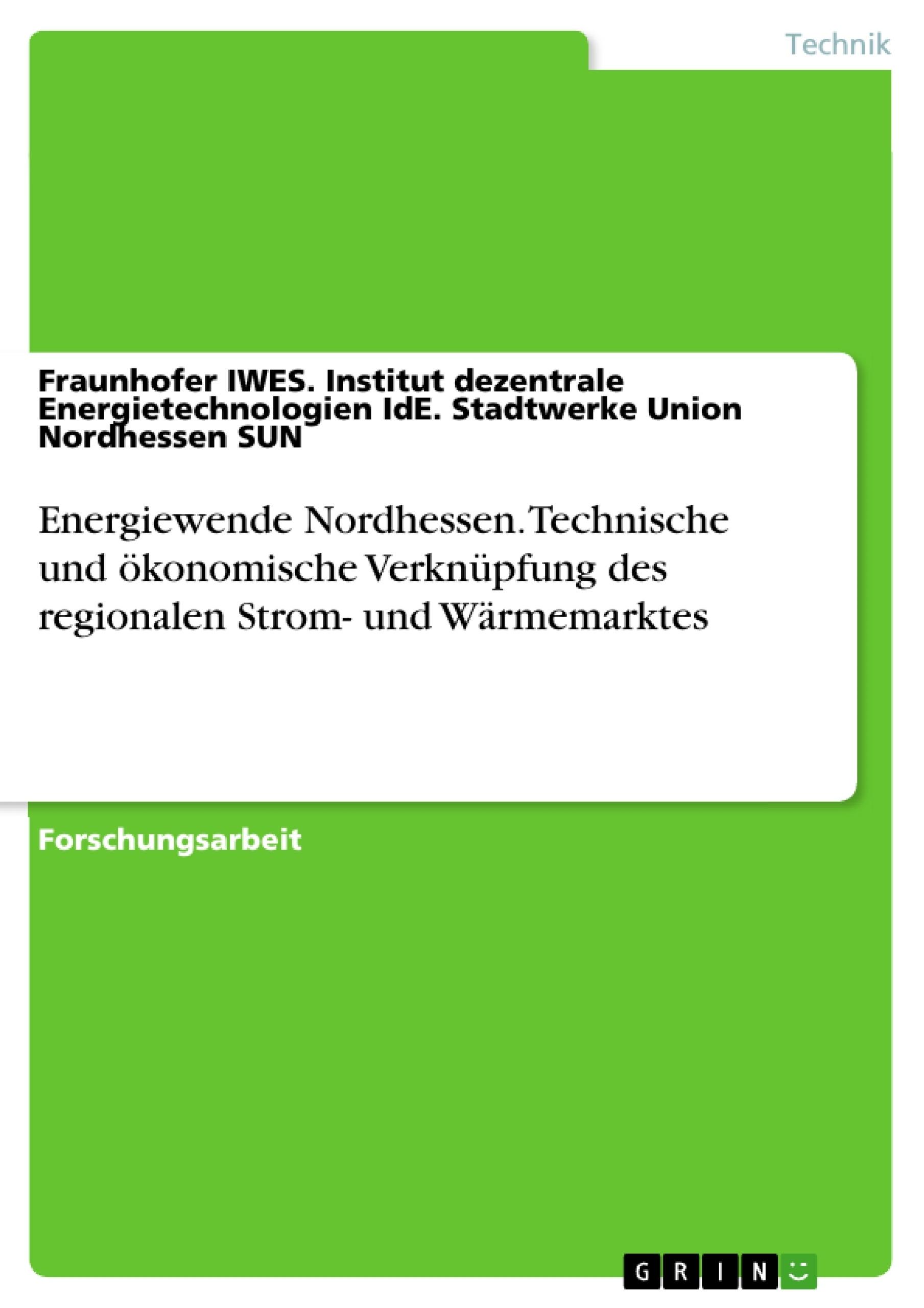 Titel: Energiewende Nordhessen. Technische und ökonomische Verknüpfung des regionalen Strom- und Wärmemarktes