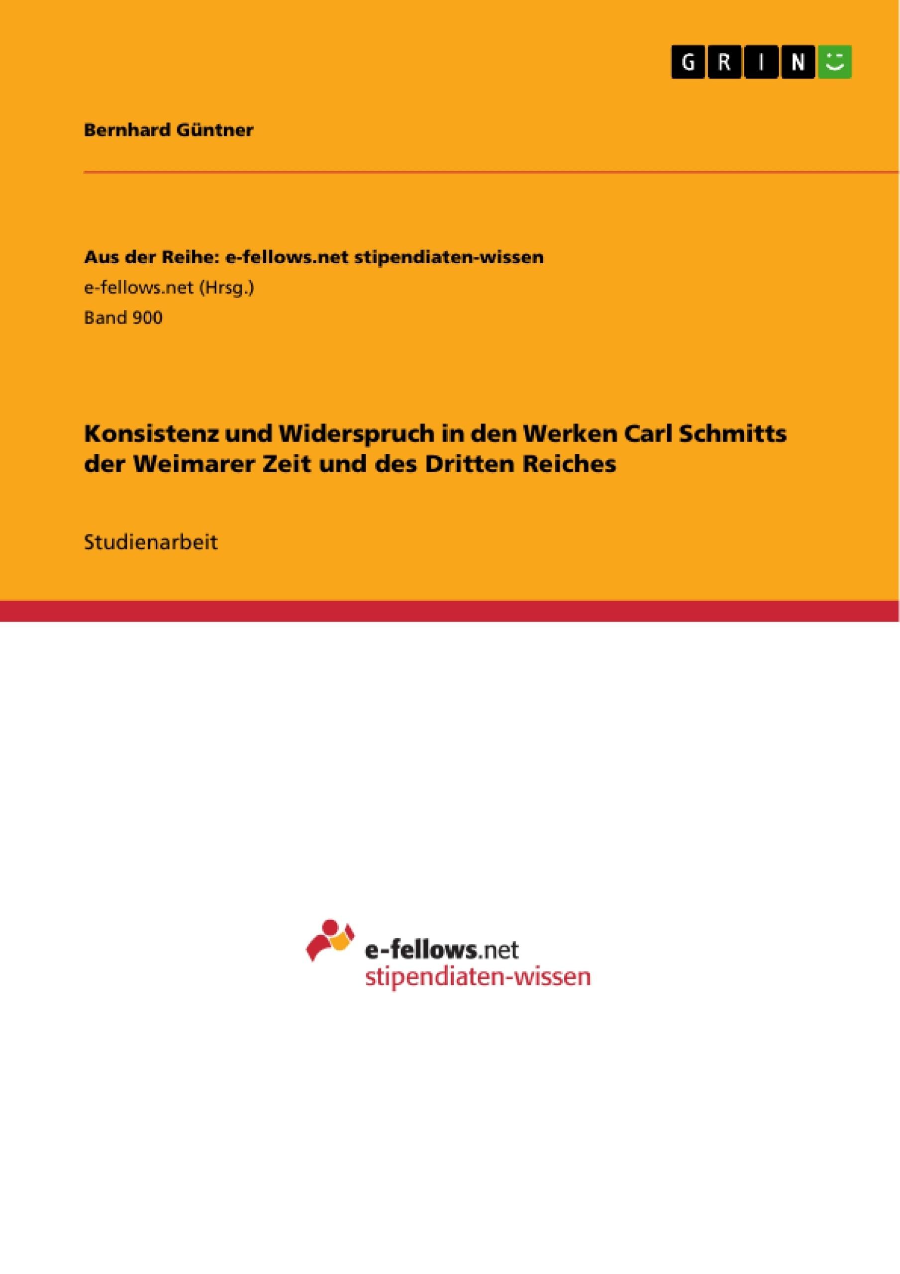 Titel: Konsistenz und Widerspruch in den Werken Carl Schmitts der Weimarer Zeit und des Dritten Reiches