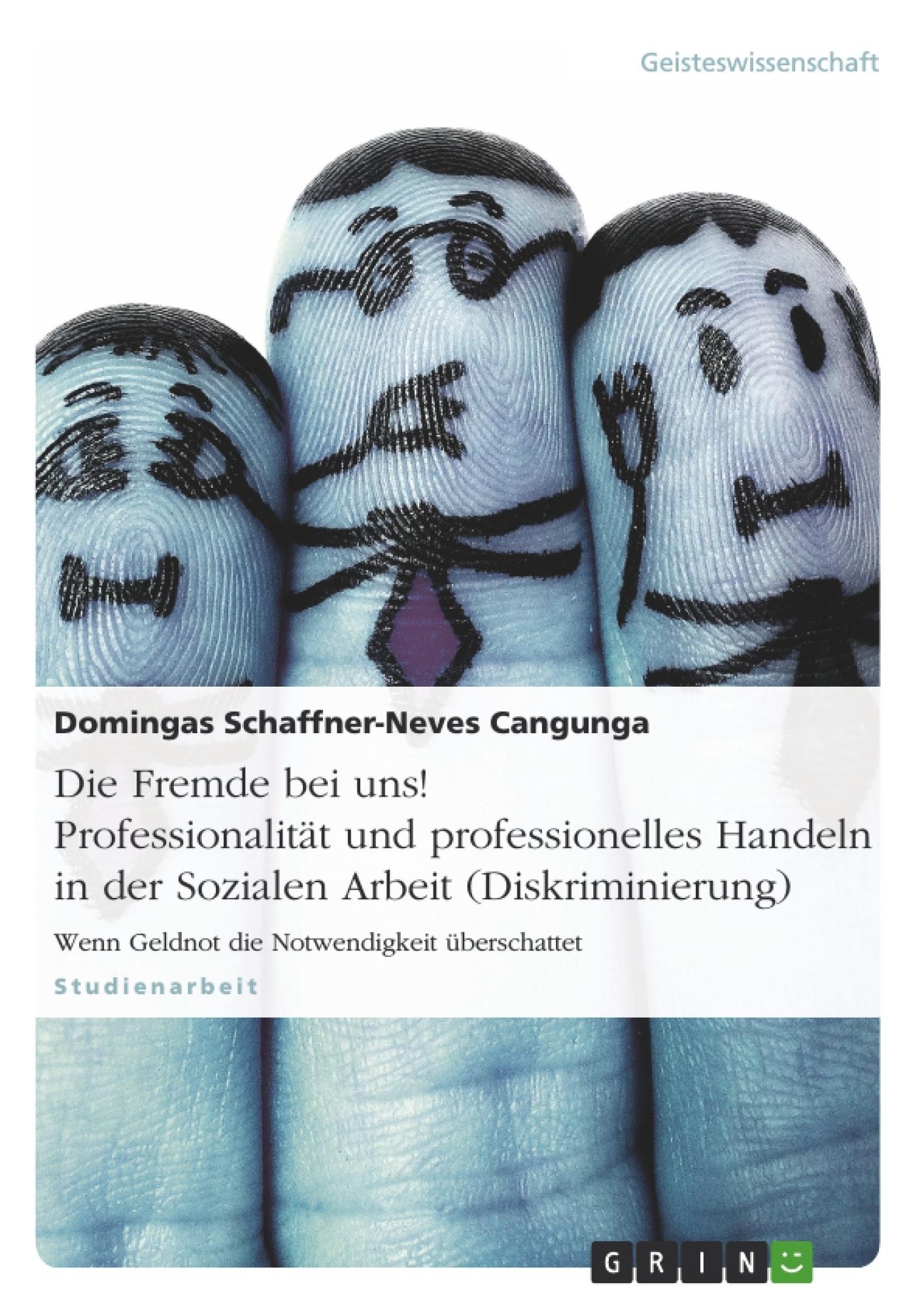 Titel: Die Fremde bei uns! Professionalität und professionelles Handeln in der Sozialen Arbeit (Diskriminierung)