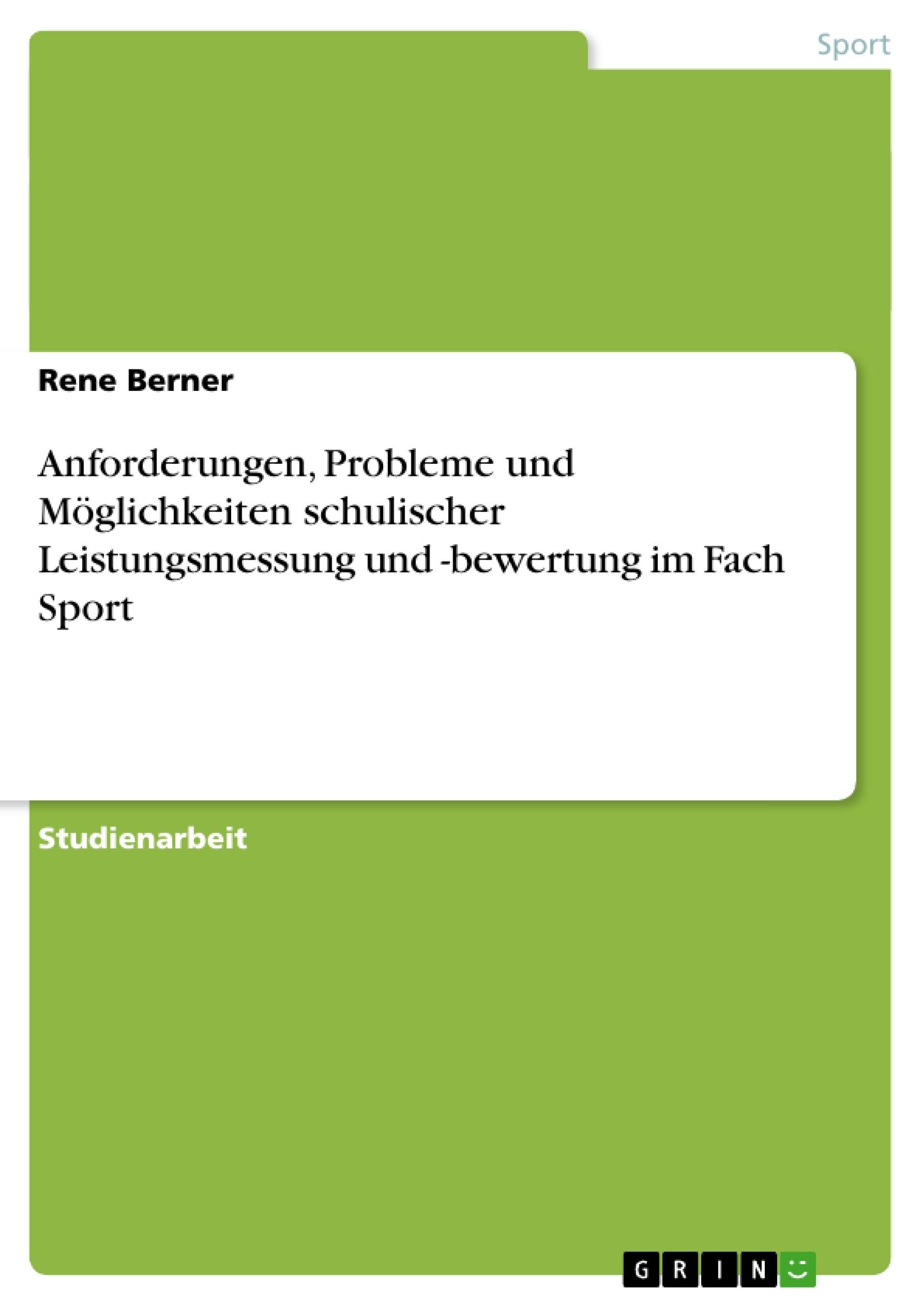 Titel: Anforderungen, Probleme und Möglichkeiten schulischer Leistungsmessung und -bewertung im Fach Sport