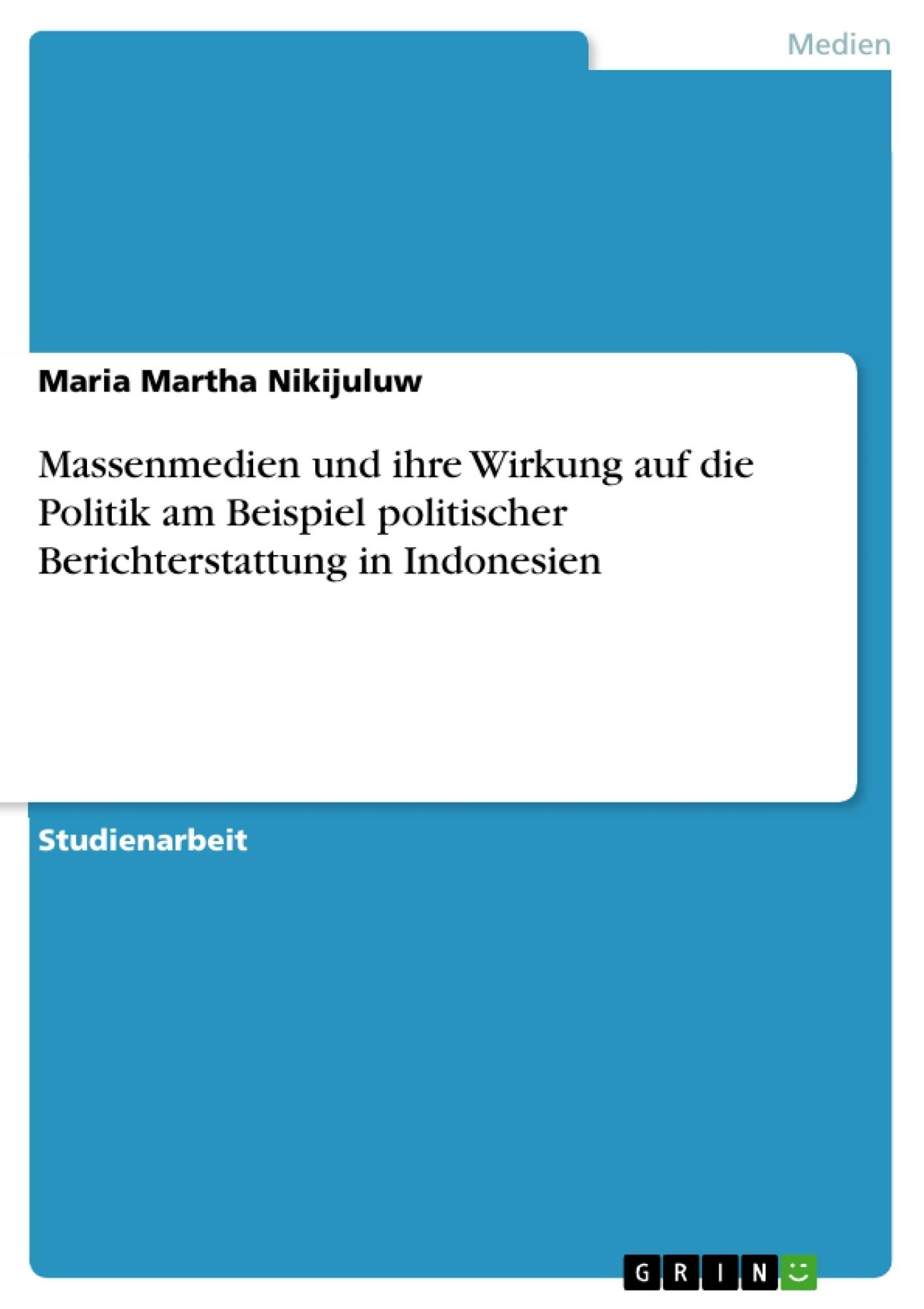 Titel: Massenmedien und ihre Wirkung auf die Politik am Beispiel politischer  Berichterstattung in Indonesien