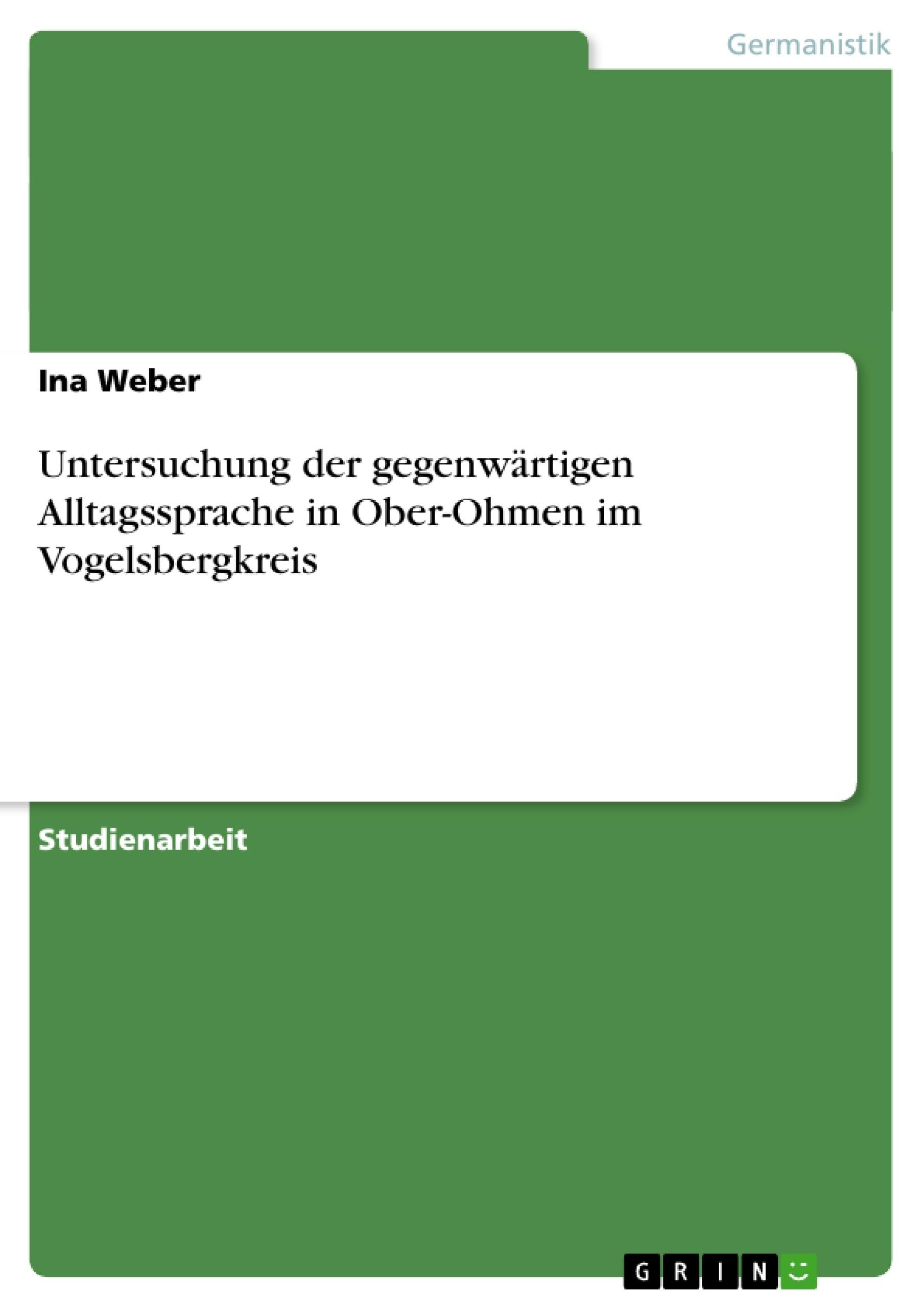 Titel: Untersuchung der gegenwärtigen Alltagssprache in Ober-Ohmen im Vogelsbergkreis