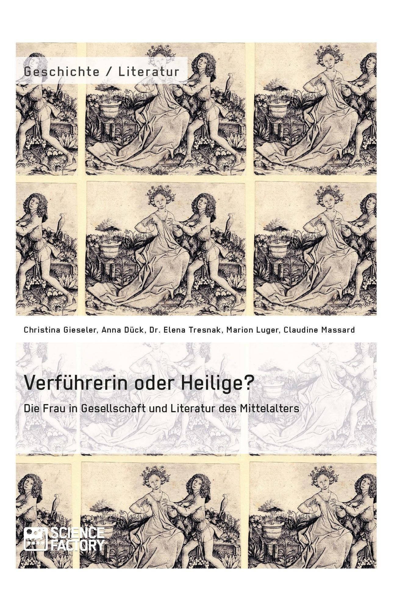 Titel: Verführerin oder Heilige? Die Frau in Gesellschaft und Literatur des Mittelalters