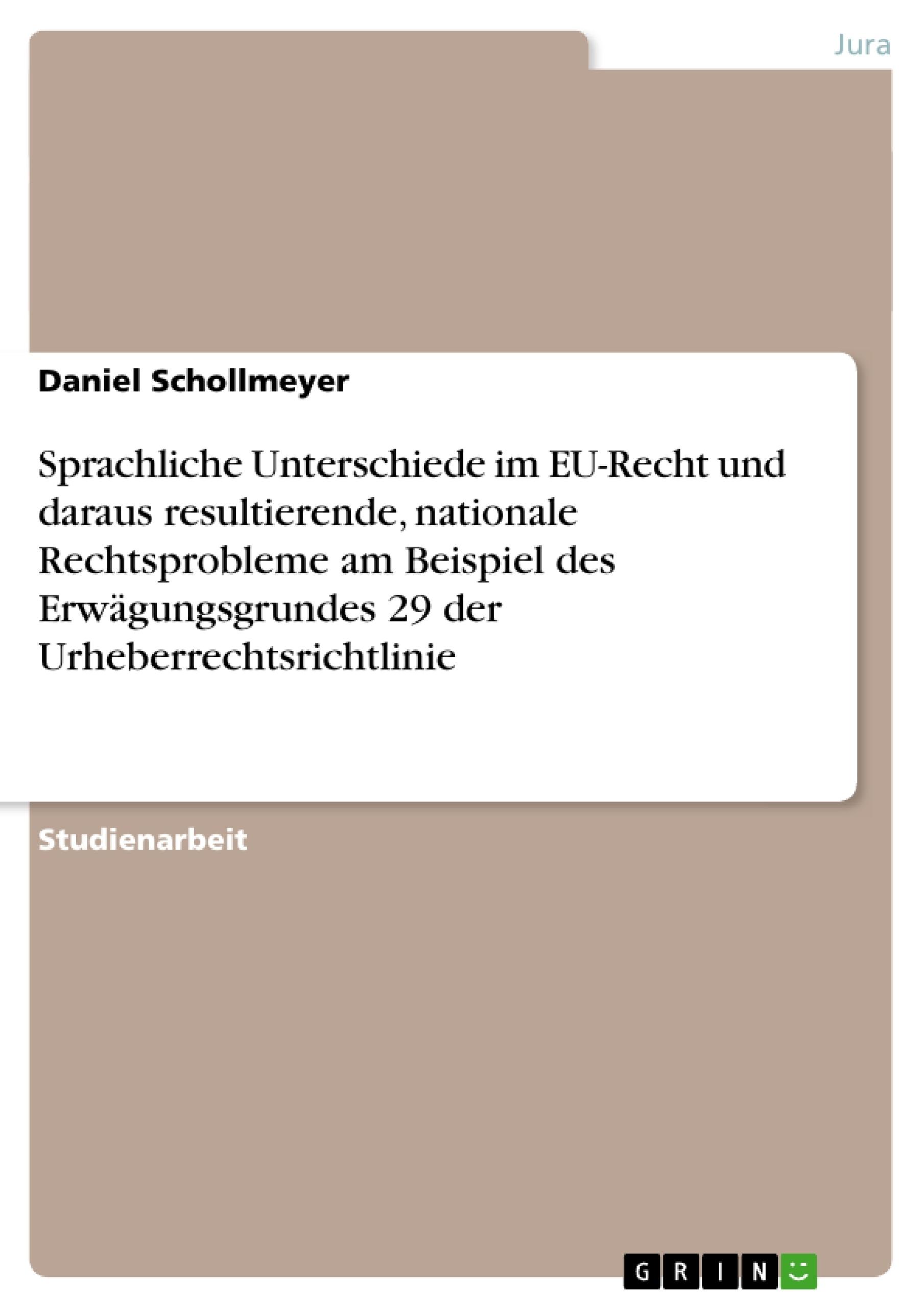Titel: Sprachliche Unterschiede im EU-Recht und daraus resultierende, nationale Rechtsprobleme am Beispiel des Erwägungsgrundes 29 der Urheberrechtsrichtlinie