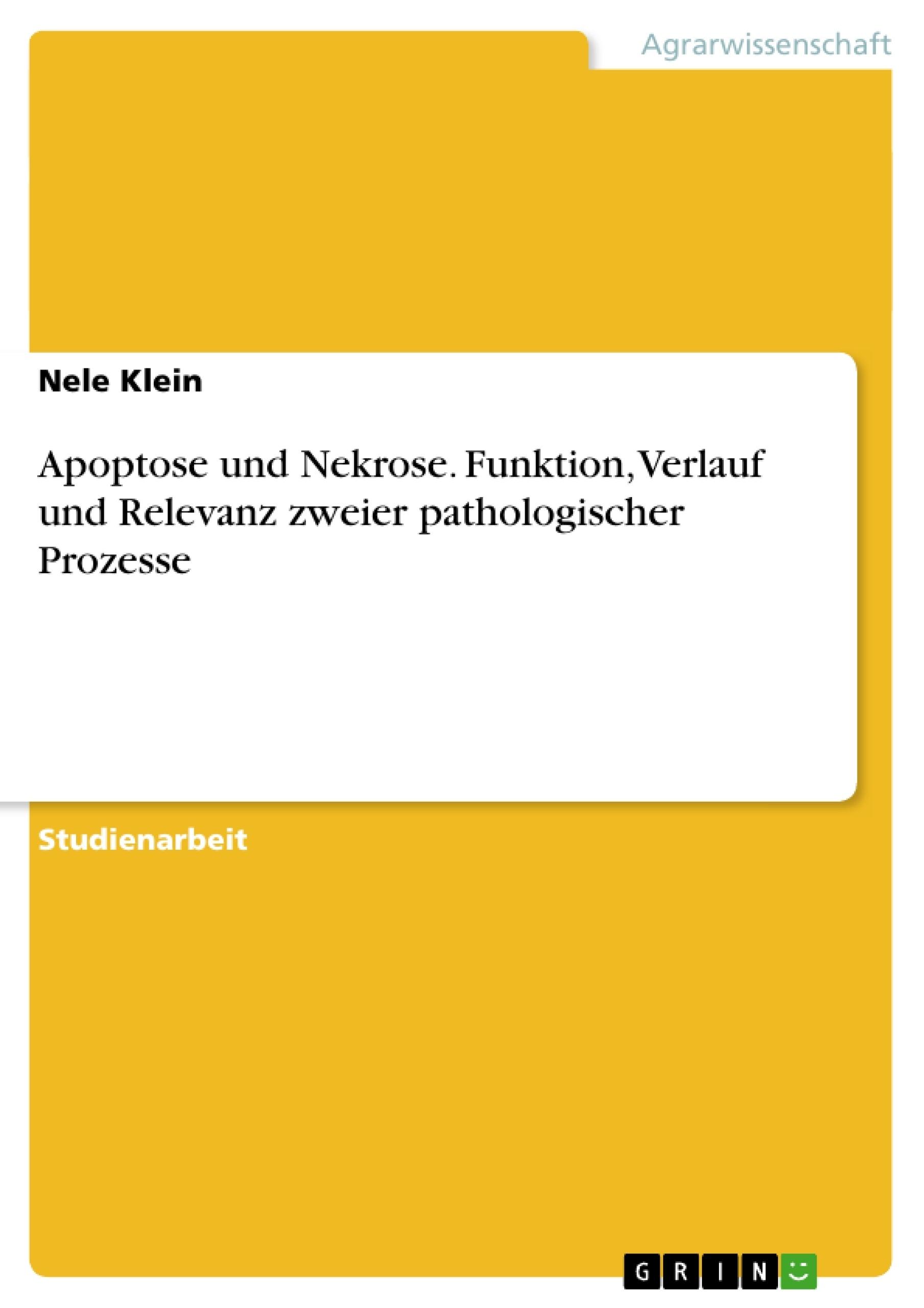 Titel: Apoptose und Nekrose. Funktion, Verlauf und Relevanz zweier pathologischer Prozesse