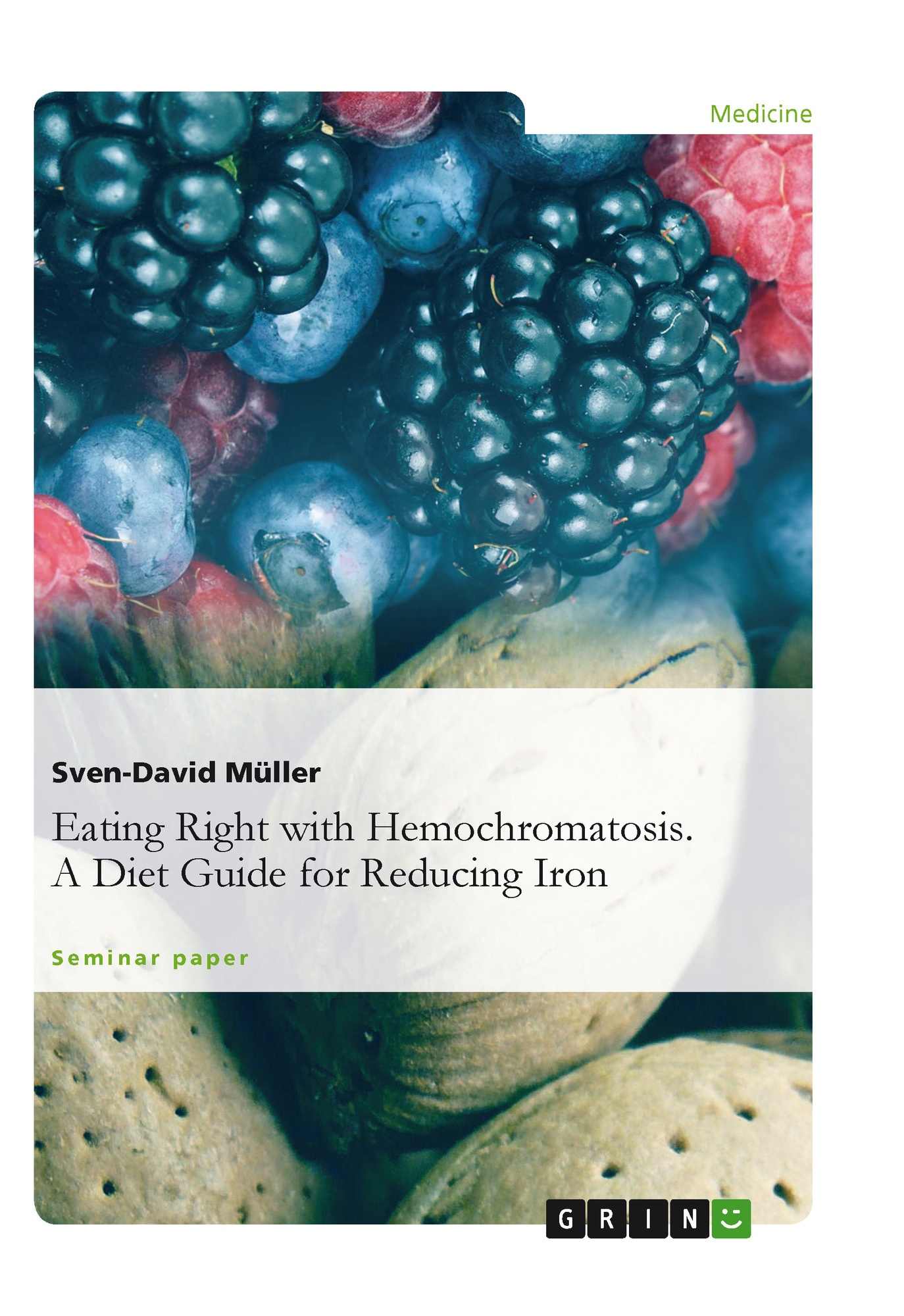 Eating Right with Hemochromatosis. A Diet Guide for Reducing Iron ...