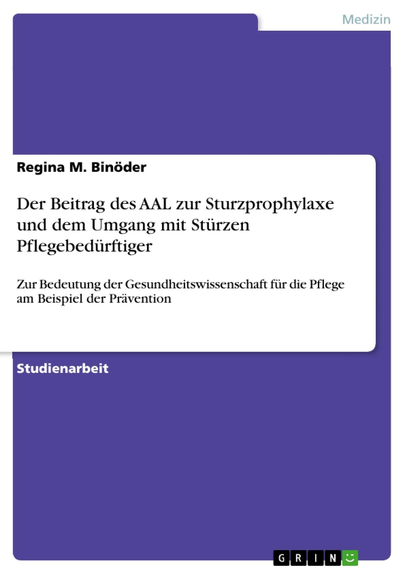 Titel: Der Beitrag des AAL zur Sturzprophylaxe und dem Umgang mit Stürzen Pflegebedürftiger
