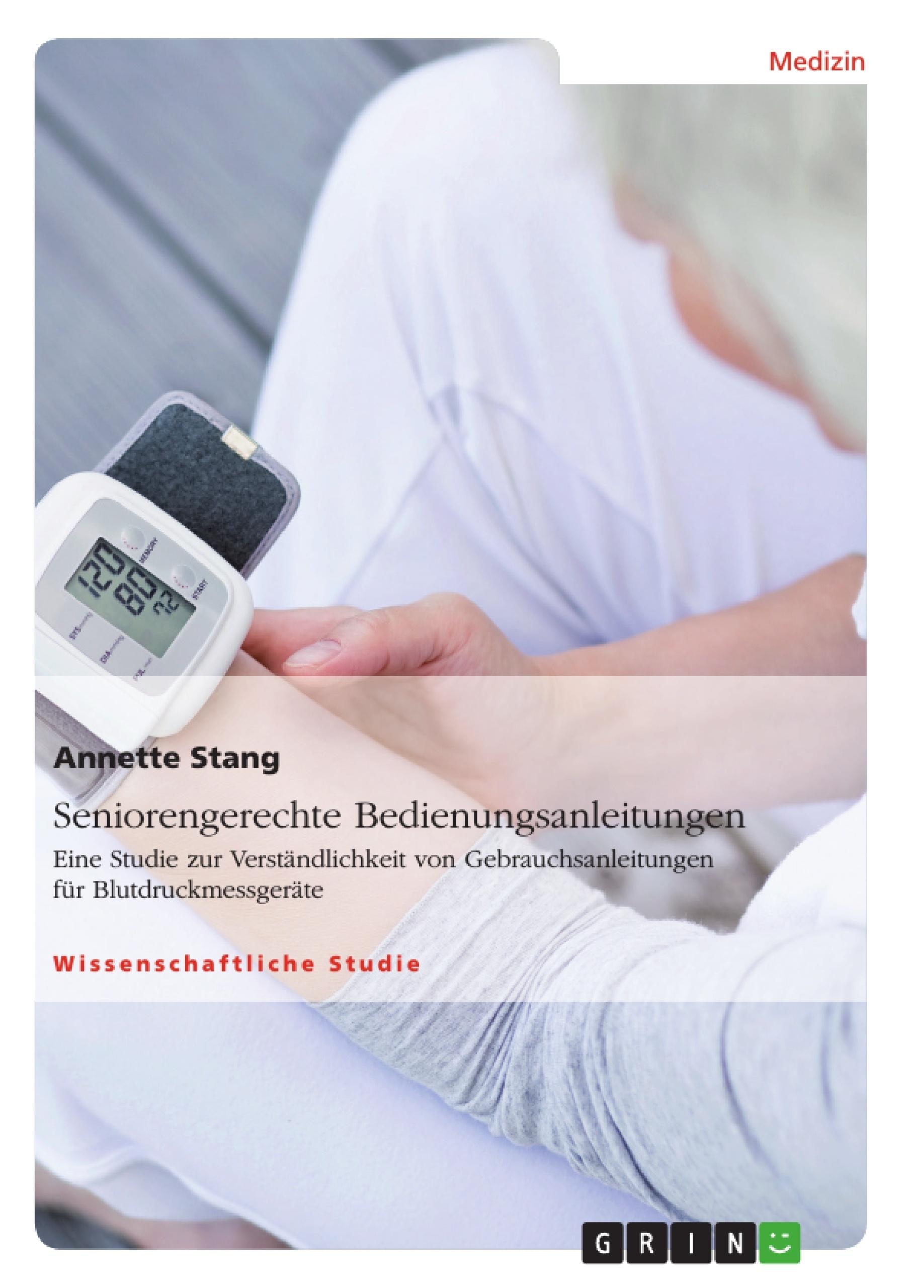 Titel: Seniorengerechte Bedienungsanleitungen. Eine Studie zur Verständlichkeit von Gebrauchsanleitungen für Blutdruckmessgeräte