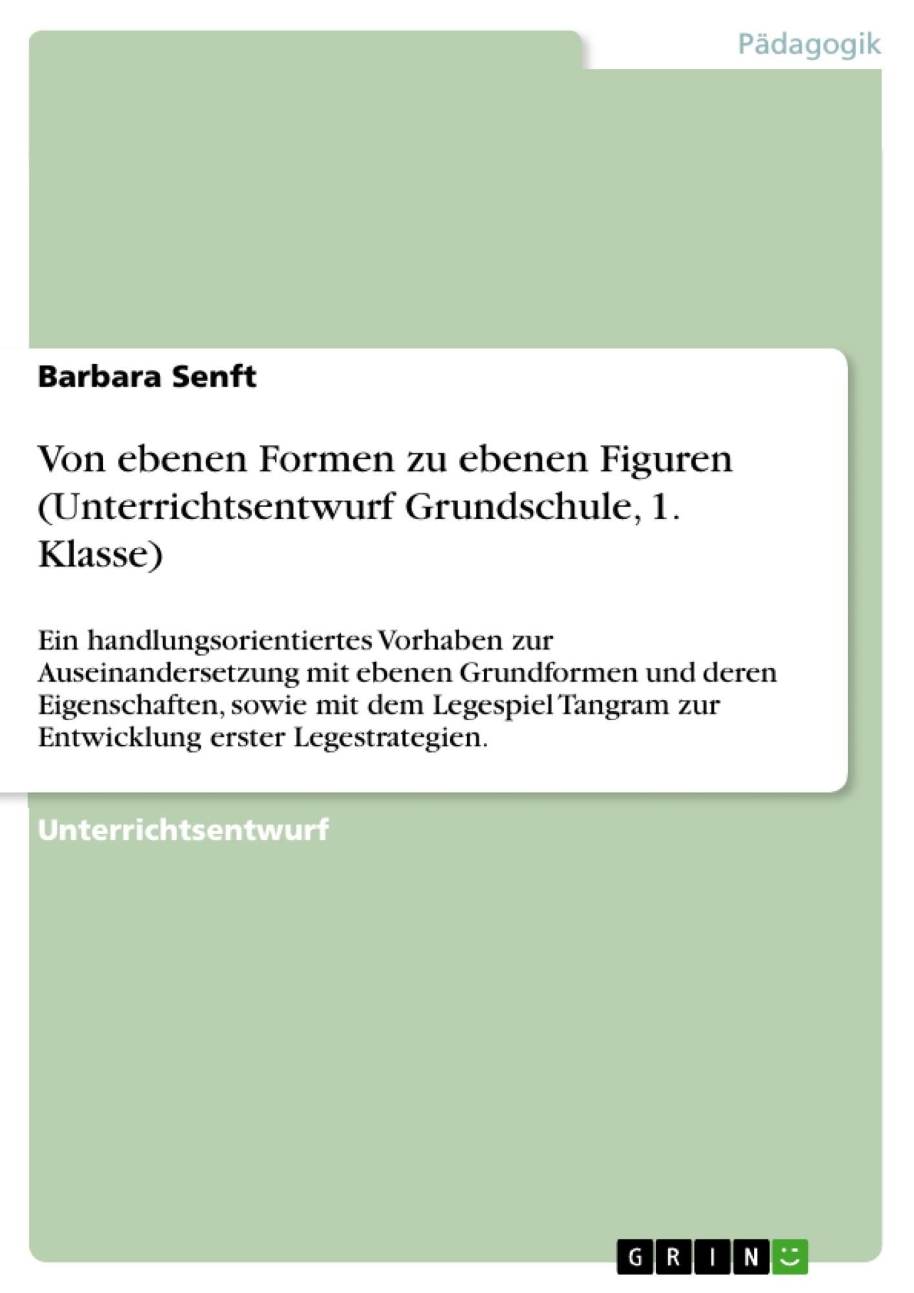 Titel: Von ebenen Formen zu ebenen Figuren (Unterrichtsentwurf Grundschule, 1. Klasse)