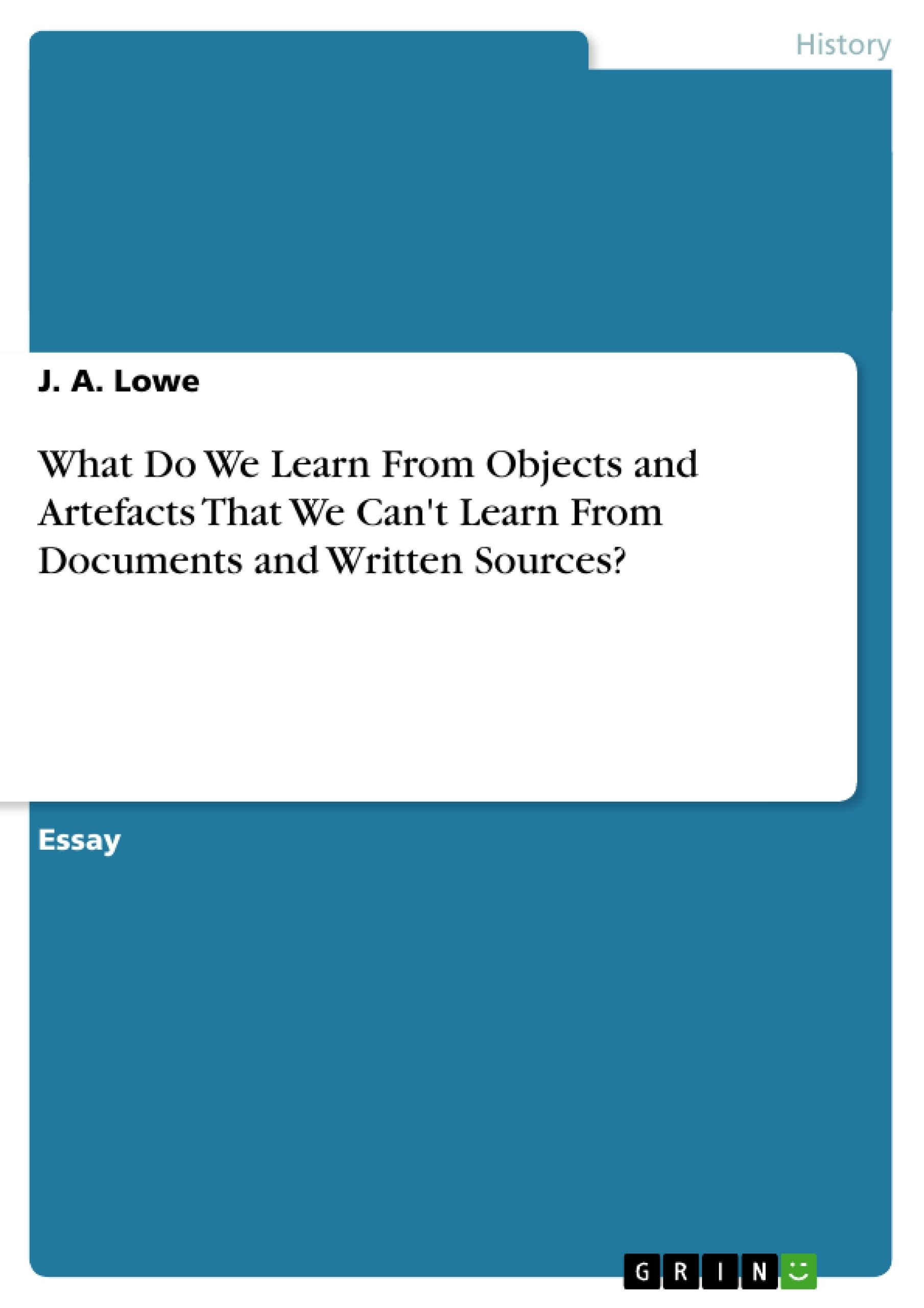 Title: What Do We Learn From Objects and Artefacts That We Can't Learn From Documents and Written Sources?