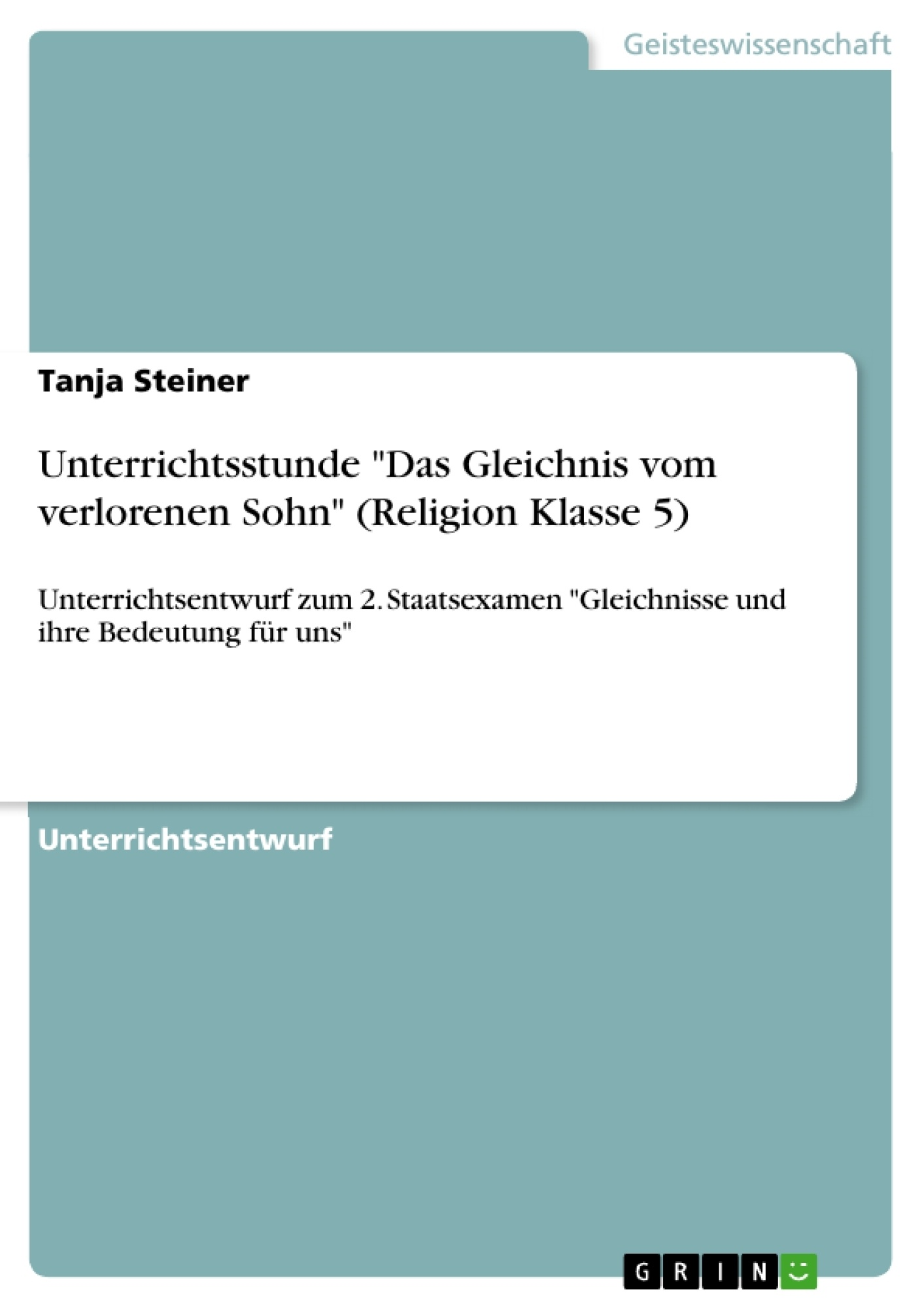 """Titel: Unterrichtsstunde """"Das Gleichnis vom verlorenen Sohn"""" (Religion Klasse 5)"""
