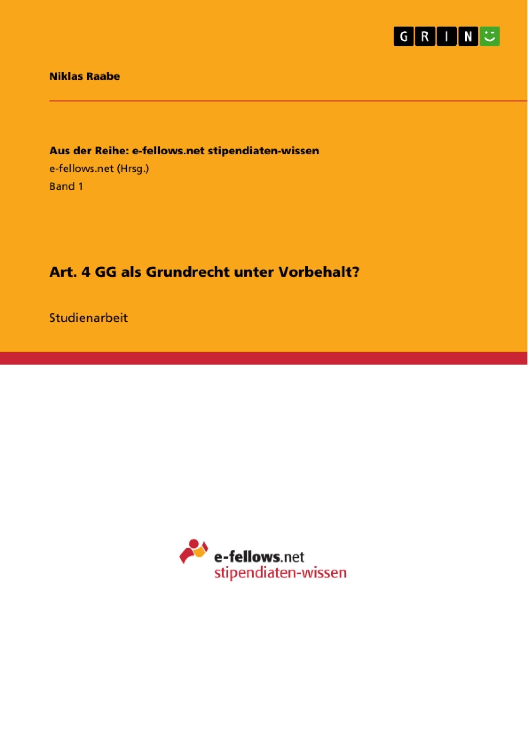 Titel: Art. 4 GG als Grundrecht unter Vorbehalt?