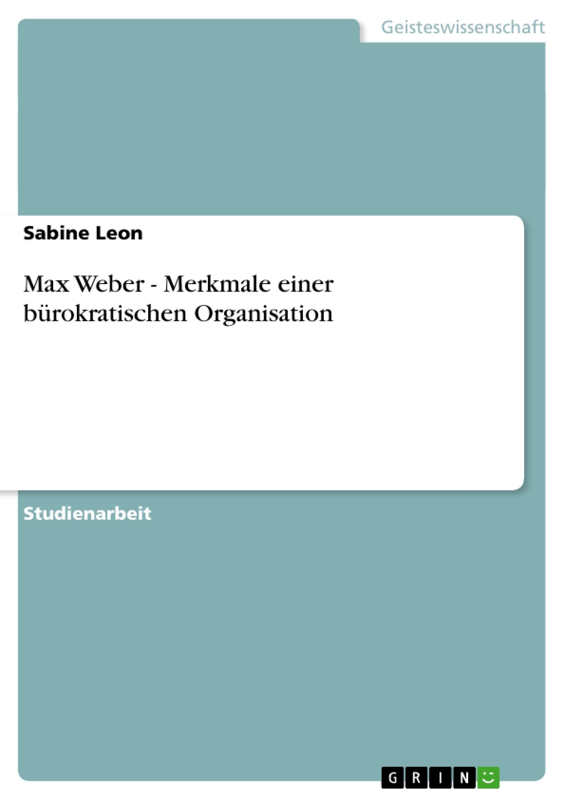 Titel: Max Weber - Merkmale einer bürokratischen Organisation