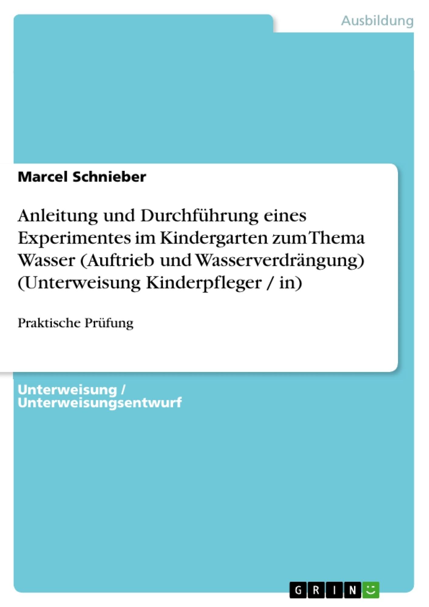 Titel: Anleitung und Durchführung eines Experimentes im Kindergarten zum Thema Wasser (Auftrieb und Wasserverdrängung) (Unterweisung Kinderpfleger / in)