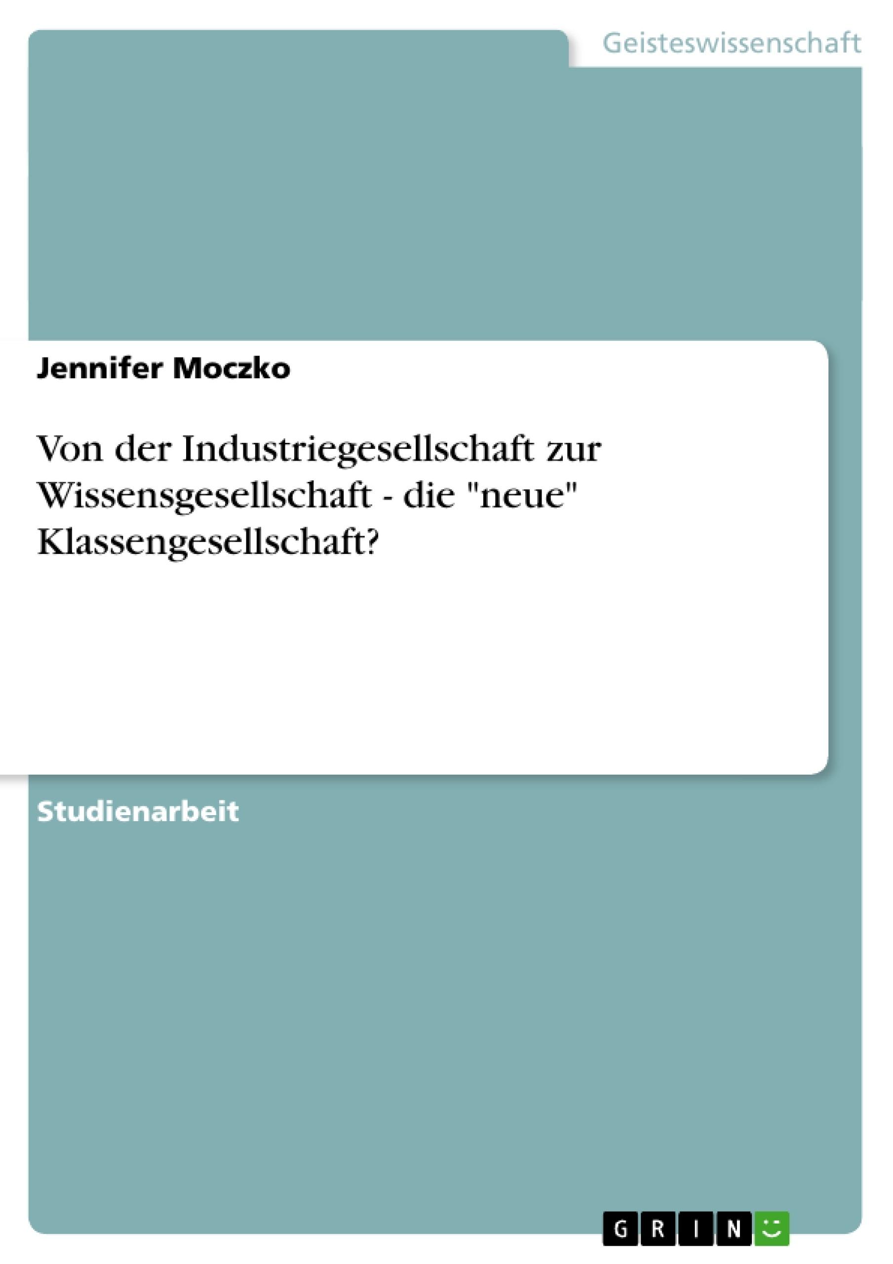 """Titel: Von der Industriegesellschaft zur Wissensgesellschaft - die """"neue"""" Klassengesellschaft?"""