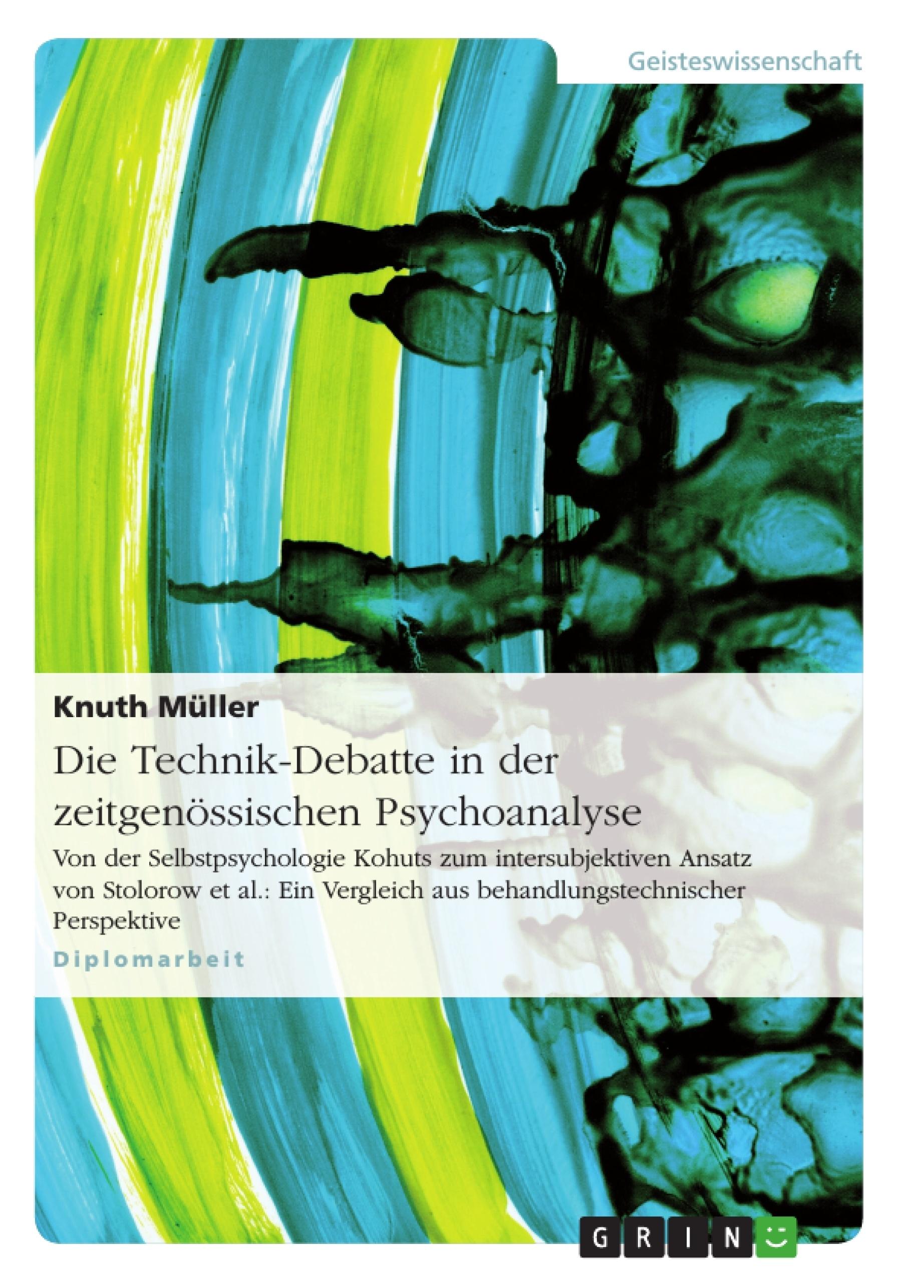 Titel: Die Technik-Debatte in der zeitgenössischen Psychoanalyse