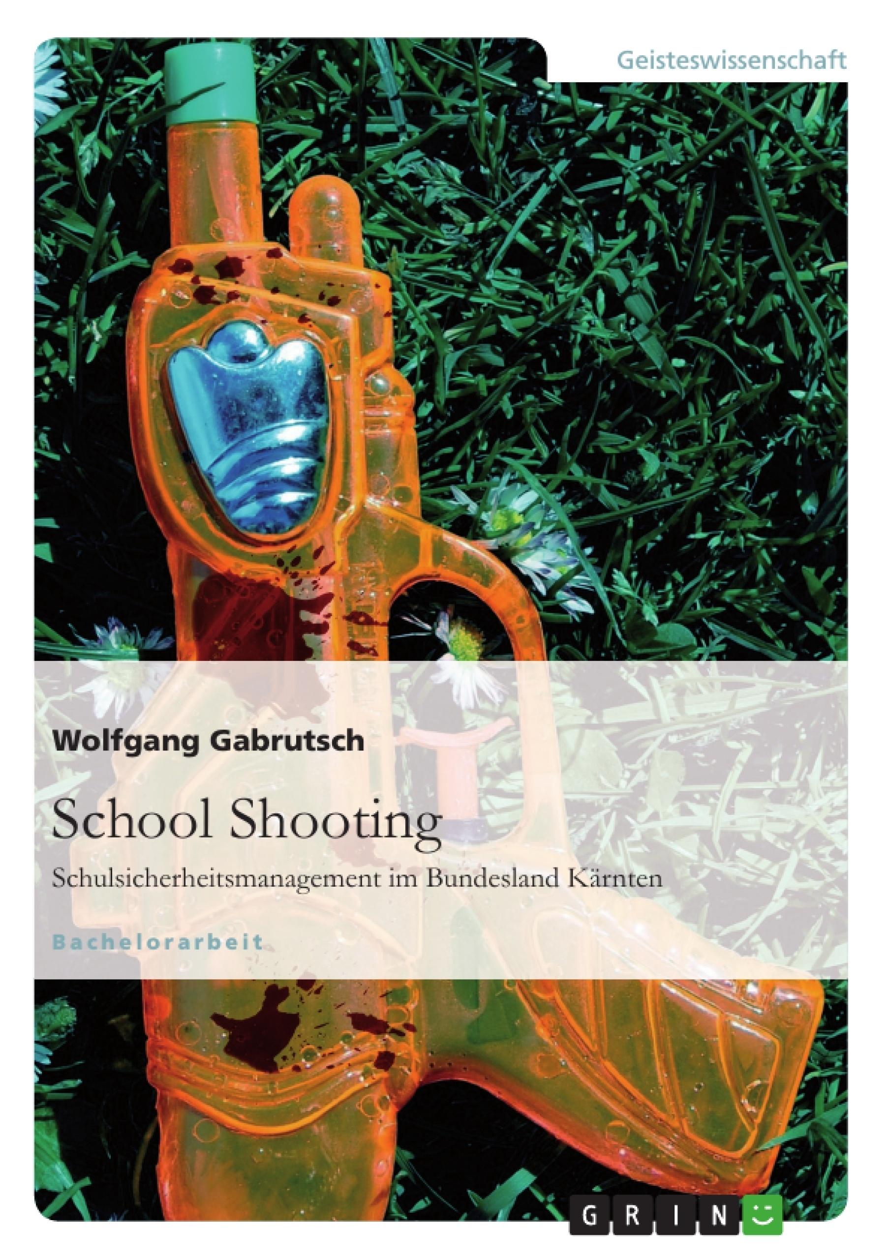 Titel: School Shooting. Schulsicherheitsmanagement im Bundesland Kärnten