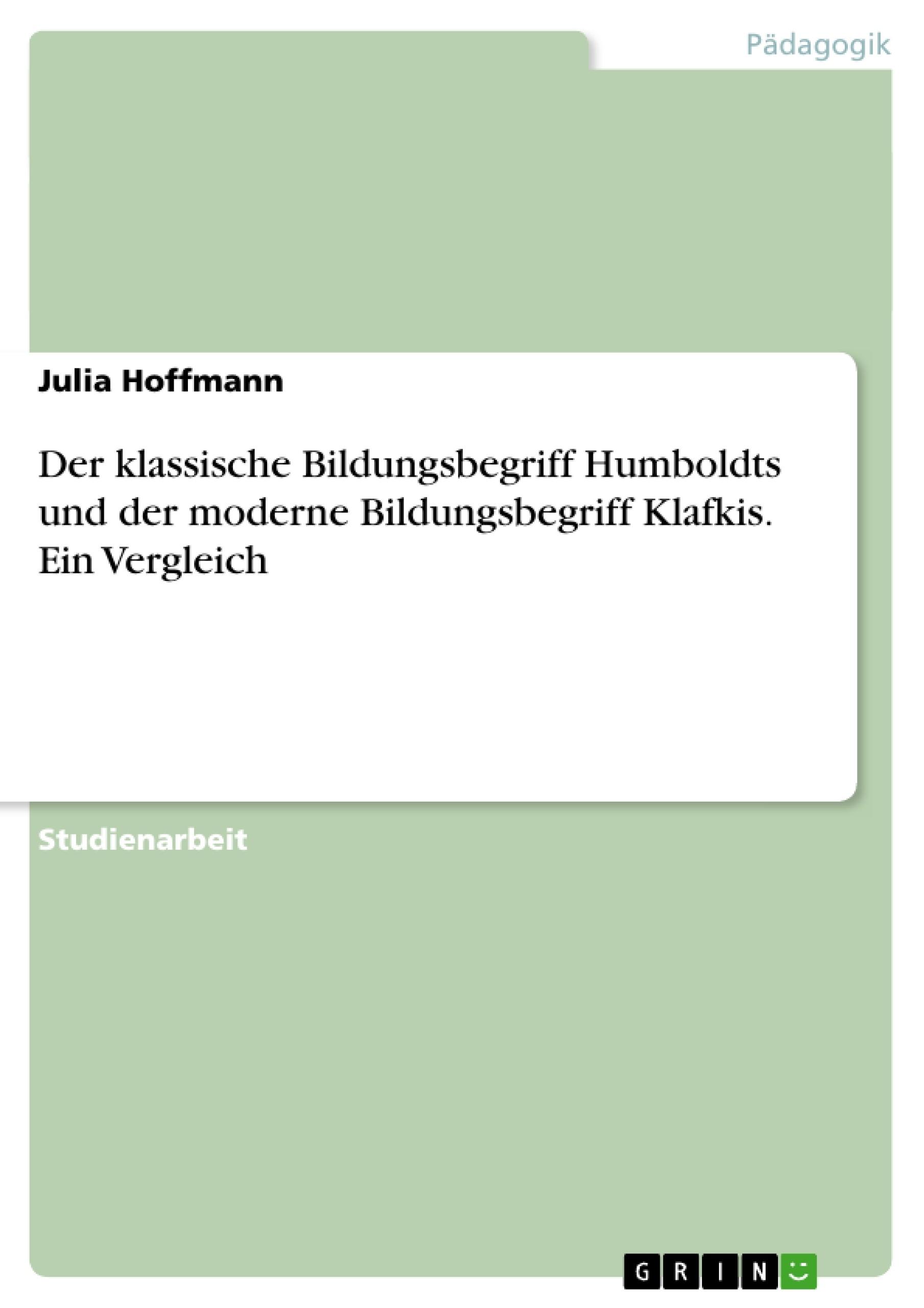 Titel: Der klassische Bildungsbegriff Humboldts und der moderne Bildungsbegriff Klafkis. Ein Vergleich