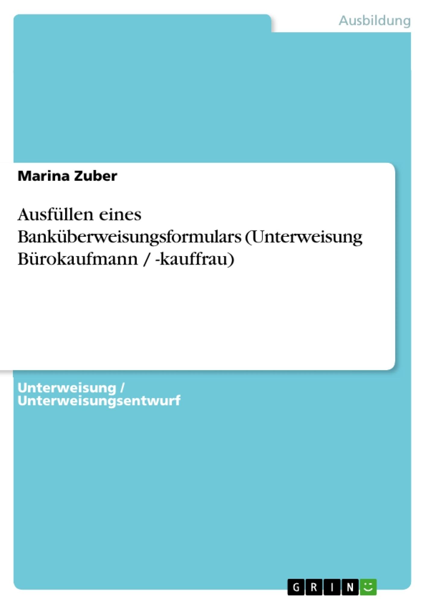 Titel: Ausfüllen eines Banküberweisungsformulars (Unterweisung Bürokaufmann / -kauffrau)
