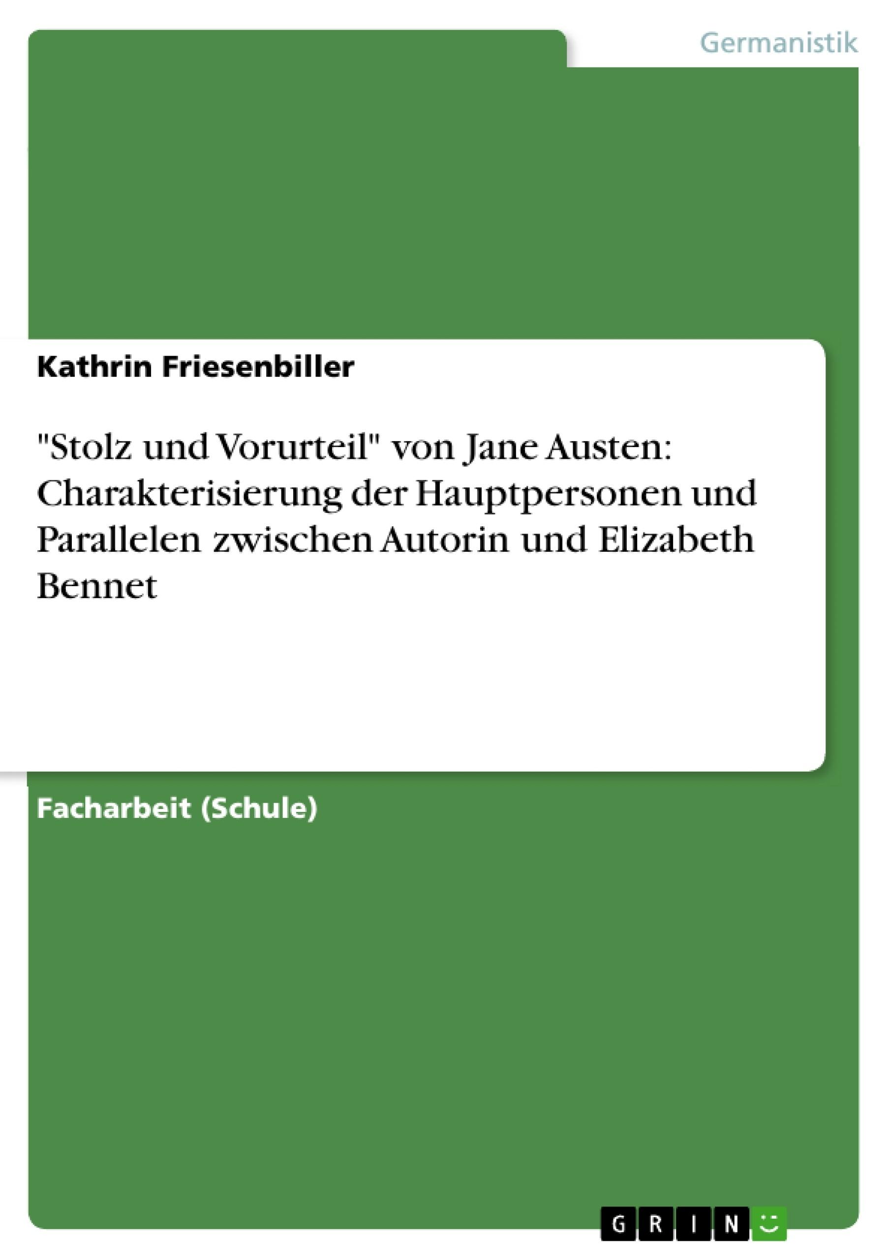 """Titel: """"Stolz und Vorurteil"""" von Jane Austen: Charakterisierung der Hauptpersonen und Parallelen zwischen Autorin und Elizabeth Bennet"""