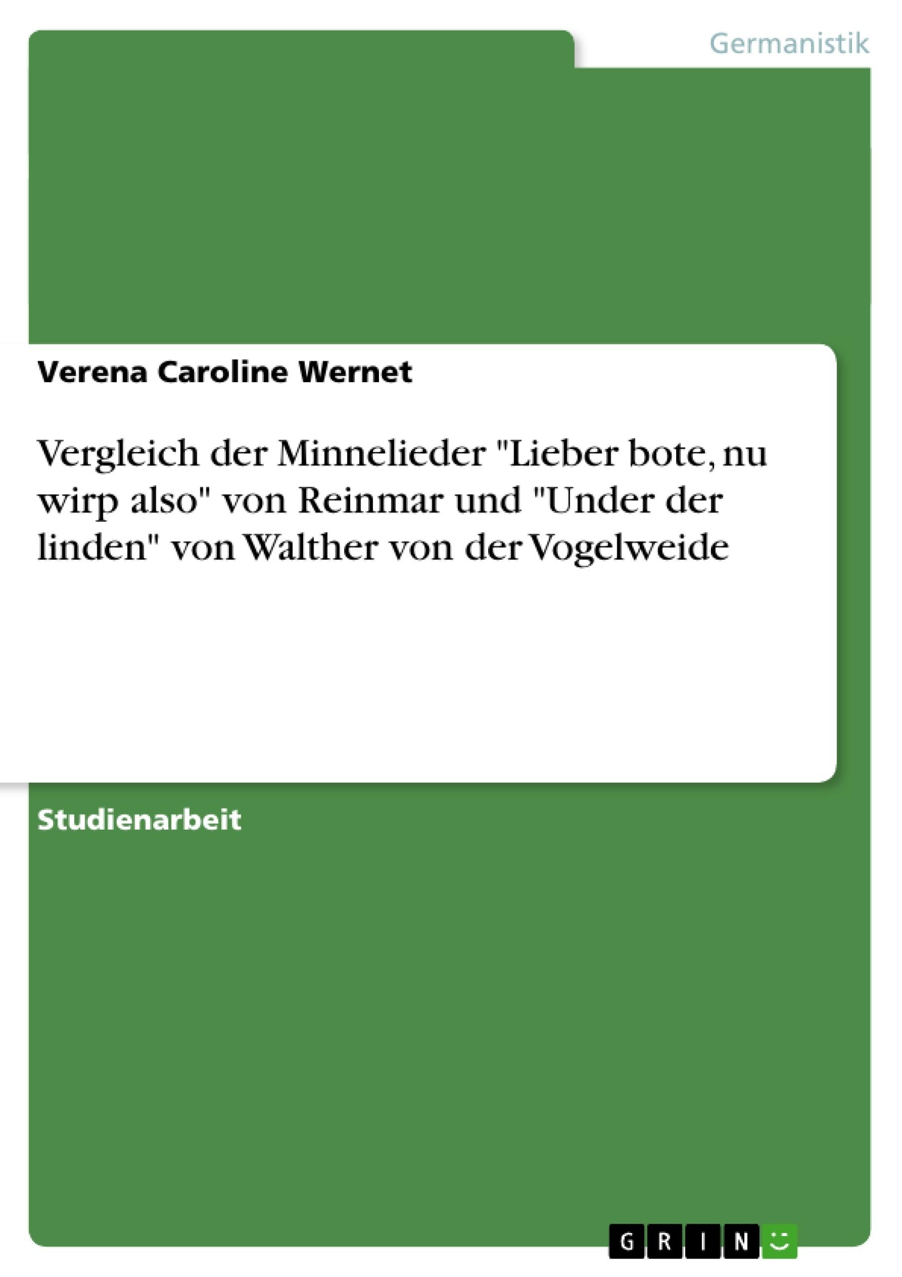 """Titel: Vergleich der Minnelieder """"Lieber bote, nu wirp also"""" von Reinmar und """"Under der linden"""" von Walther von der Vogelweide"""