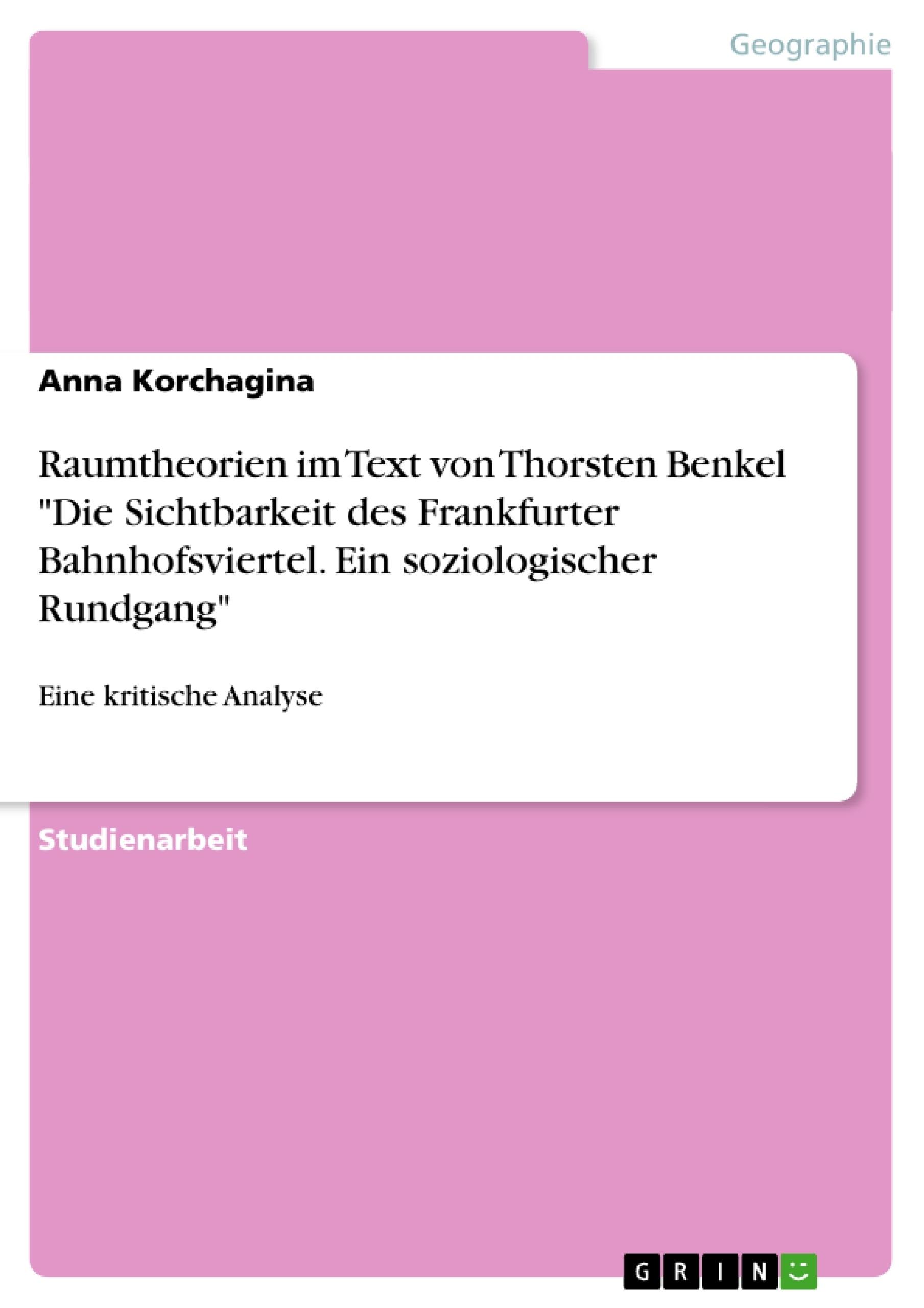 """Titel: Raumtheorien im Text von Thorsten Benkel """"Die Sichtbarkeit des Frankfurter Bahnhofsviertel. Ein soziologischer Rundgang"""""""