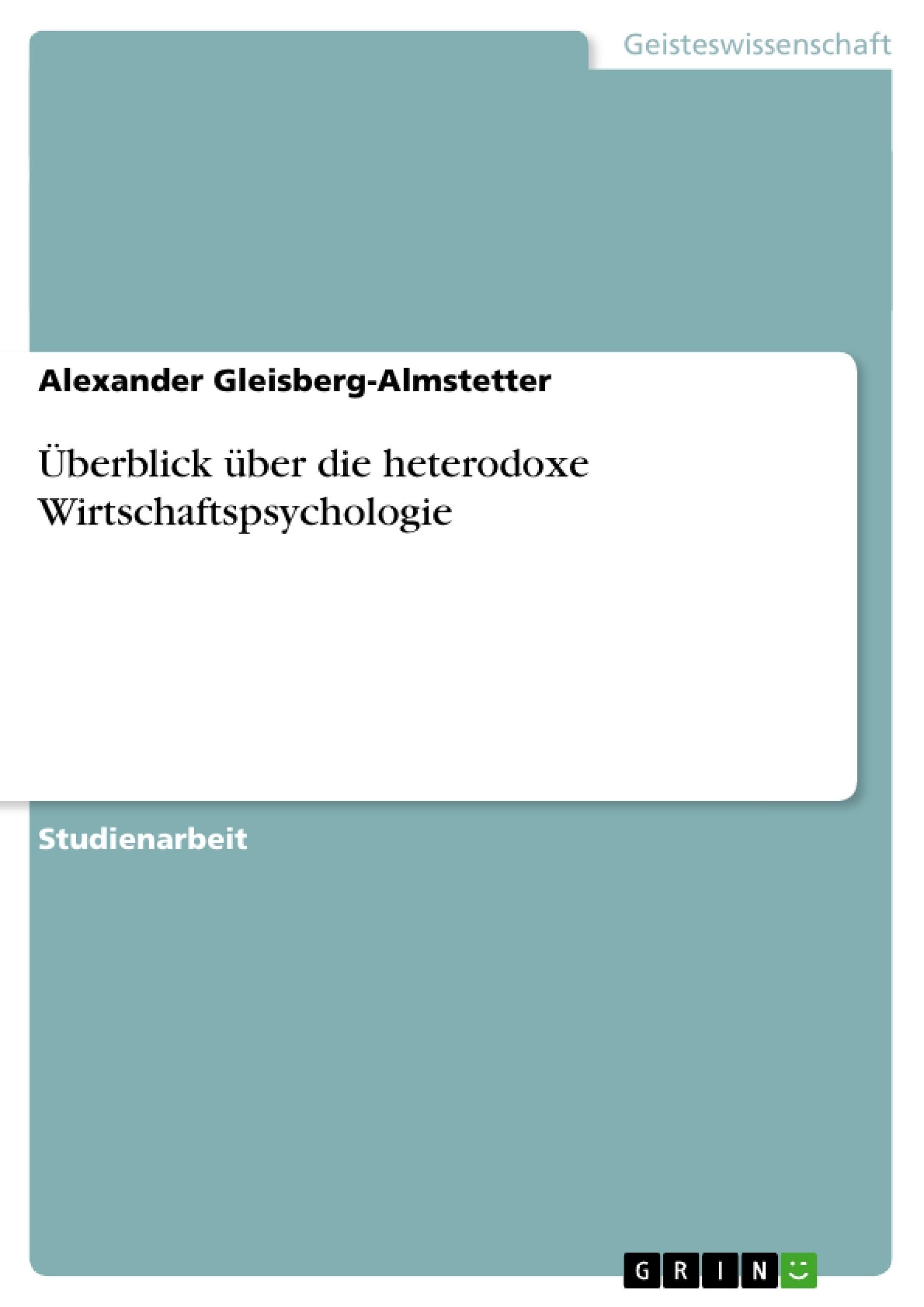 Titel: Überblick über die heterodoxe Wirtschaftspsychologie