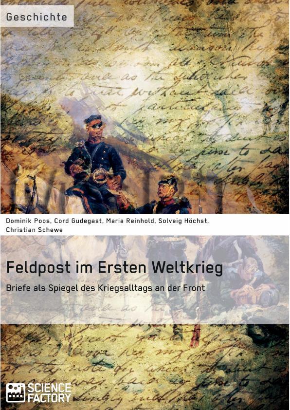 Titel: Feldpost im Ersten Weltkrieg. Briefe als Spiegel  des Kriegsalltags an der Front