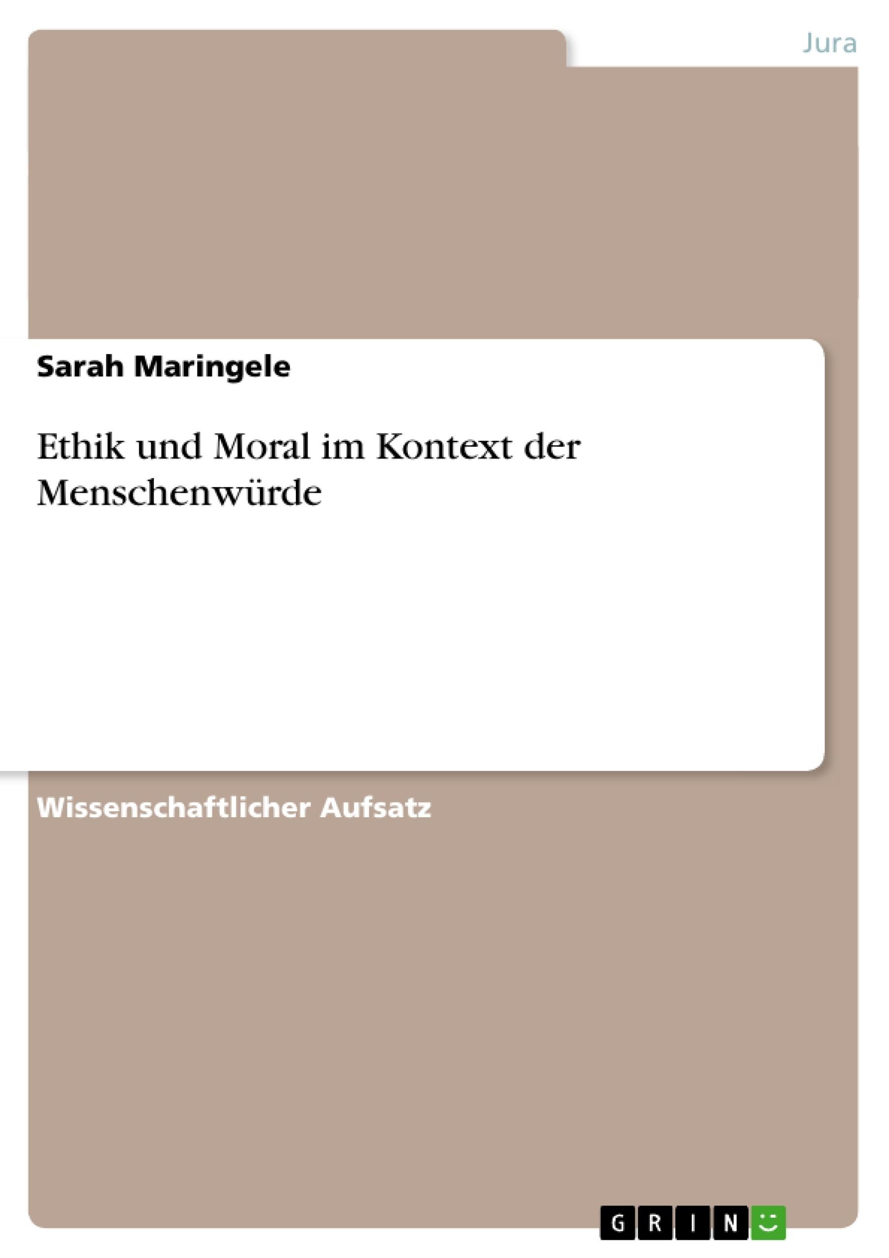 Titel: Ethik und Moral im Kontext der Menschenwürde