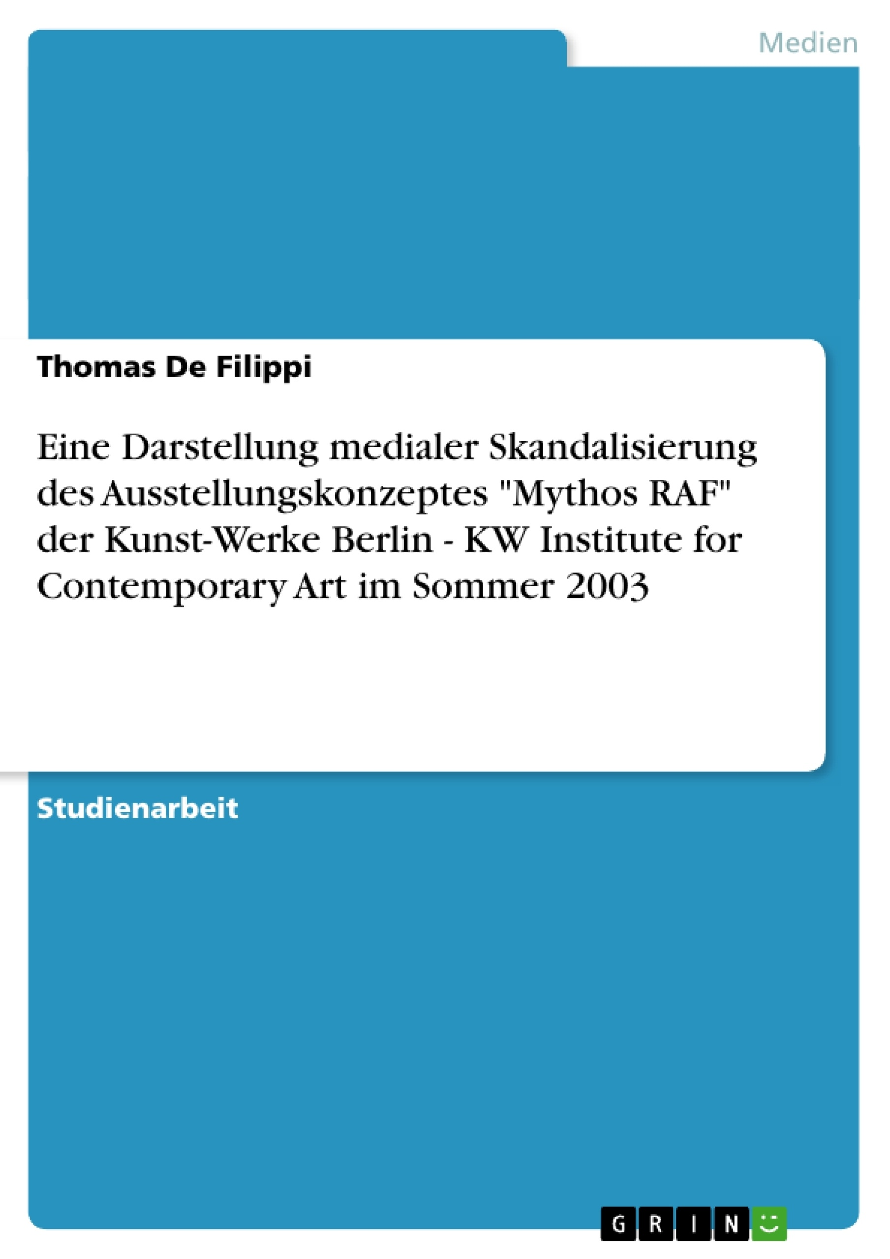 """Titel: Eine Darstellung medialer Skandalisierung des Ausstellungskonzeptes """"Mythos RAF"""" der Kunst-Werke Berlin - KW Institute for Contemporary Art im Sommer 2003"""