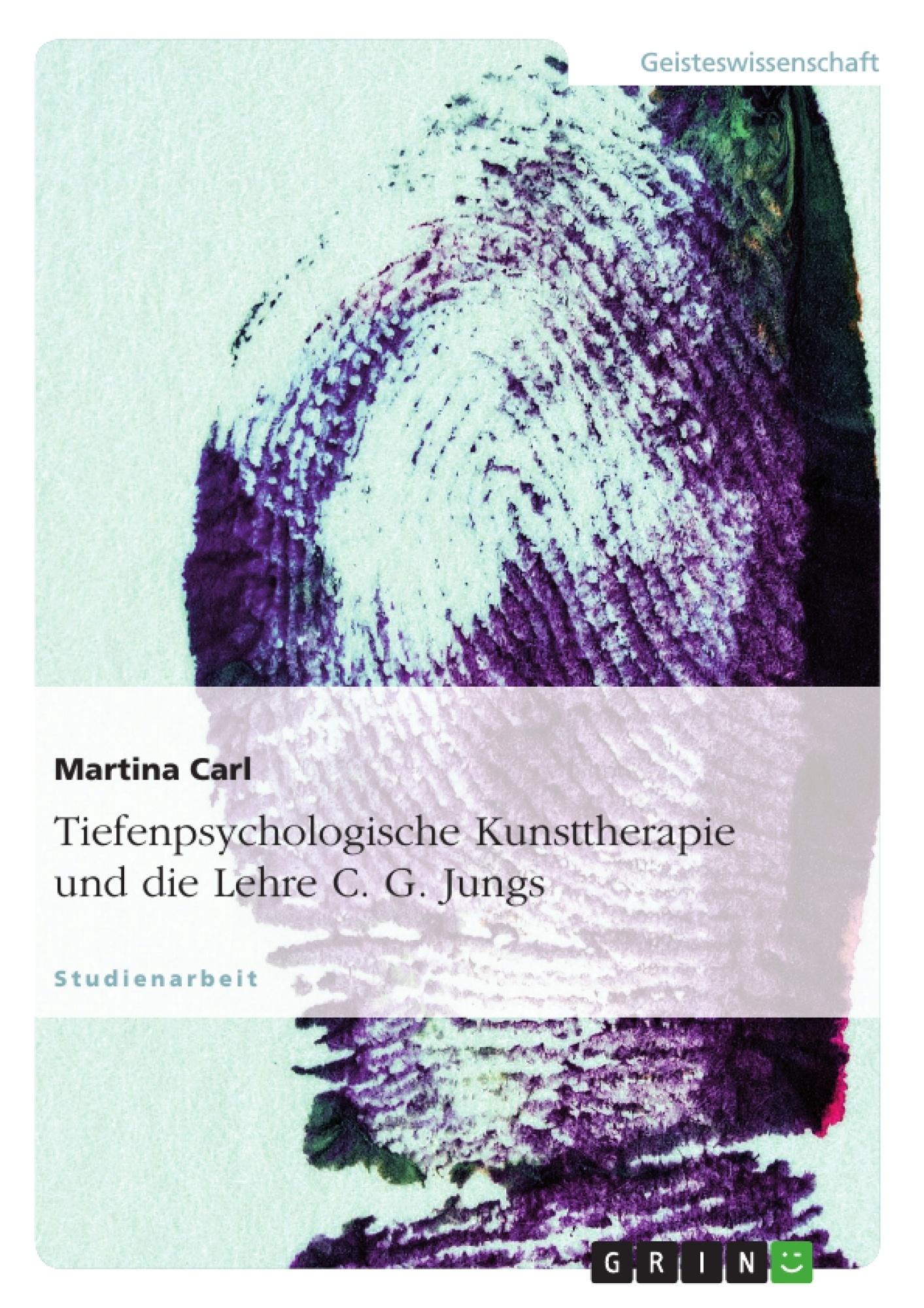 Titel: Tiefenpsychologische Kunsttherapie und die Lehre C. G. Jungs