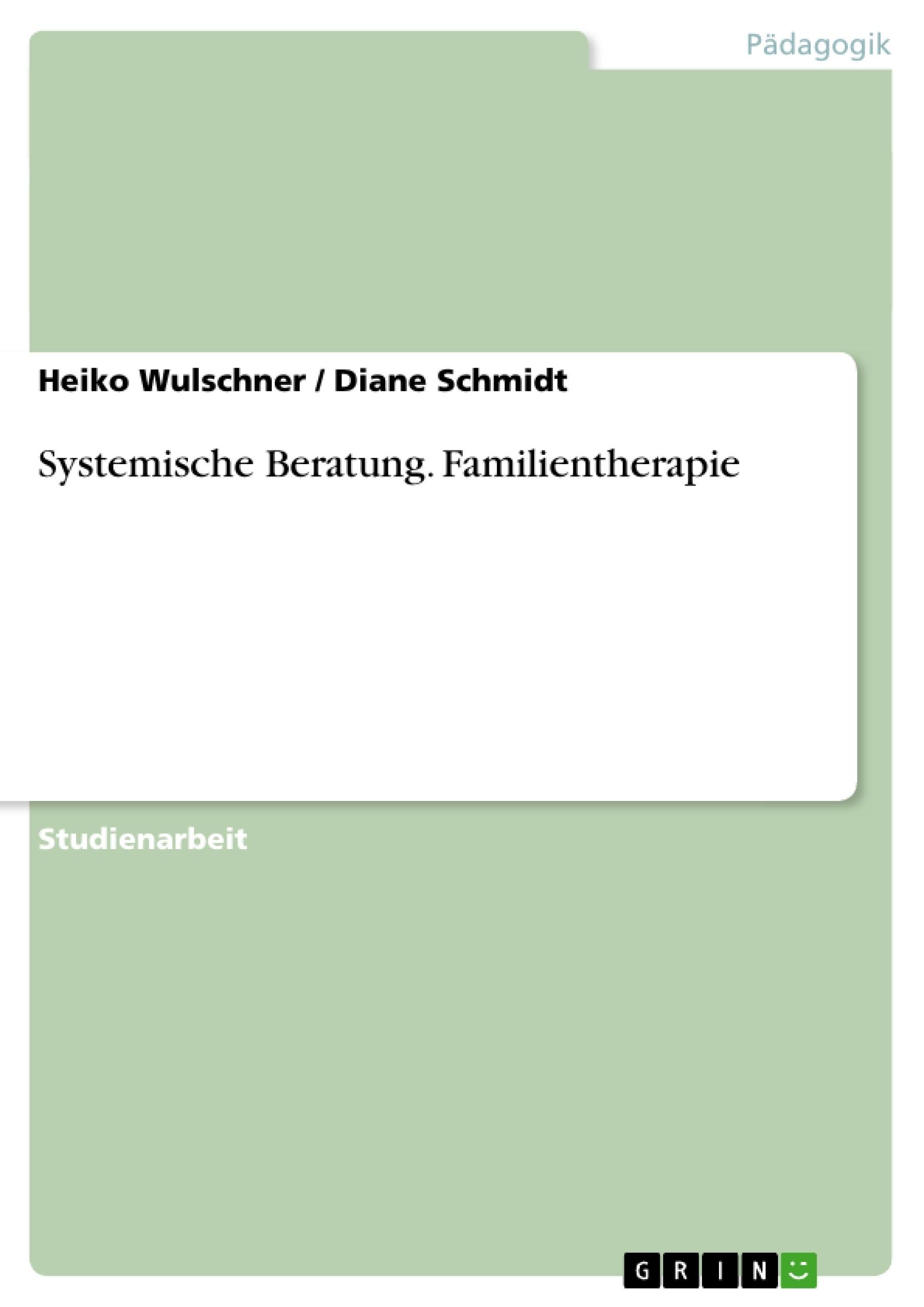 Titel: Systemische Beratung. Familientherapie