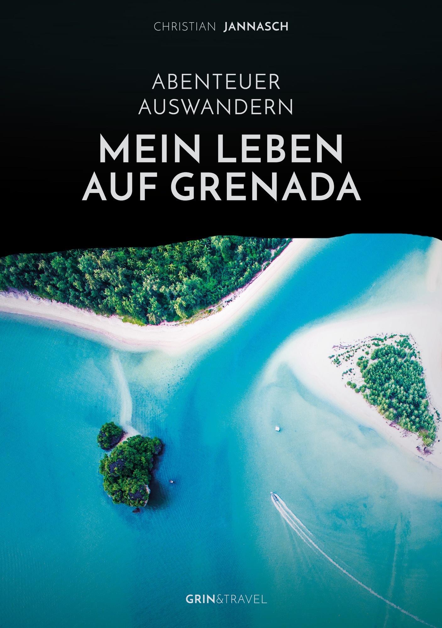 Titel: Abenteuer Auswandern. Mein Leben auf Grenada