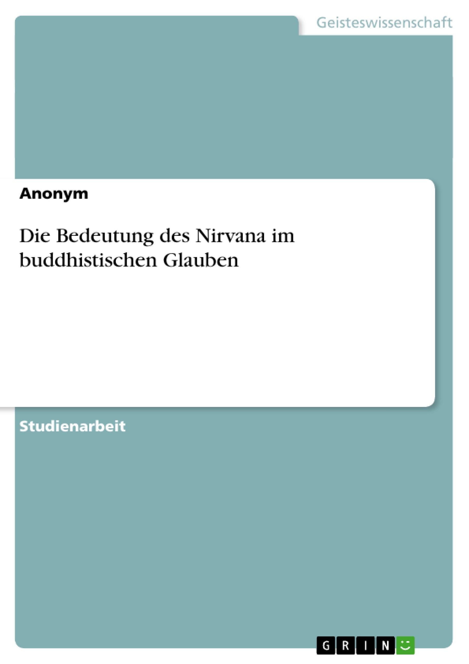 Titel: Die Bedeutung des Nirvana im buddhistischen Glauben