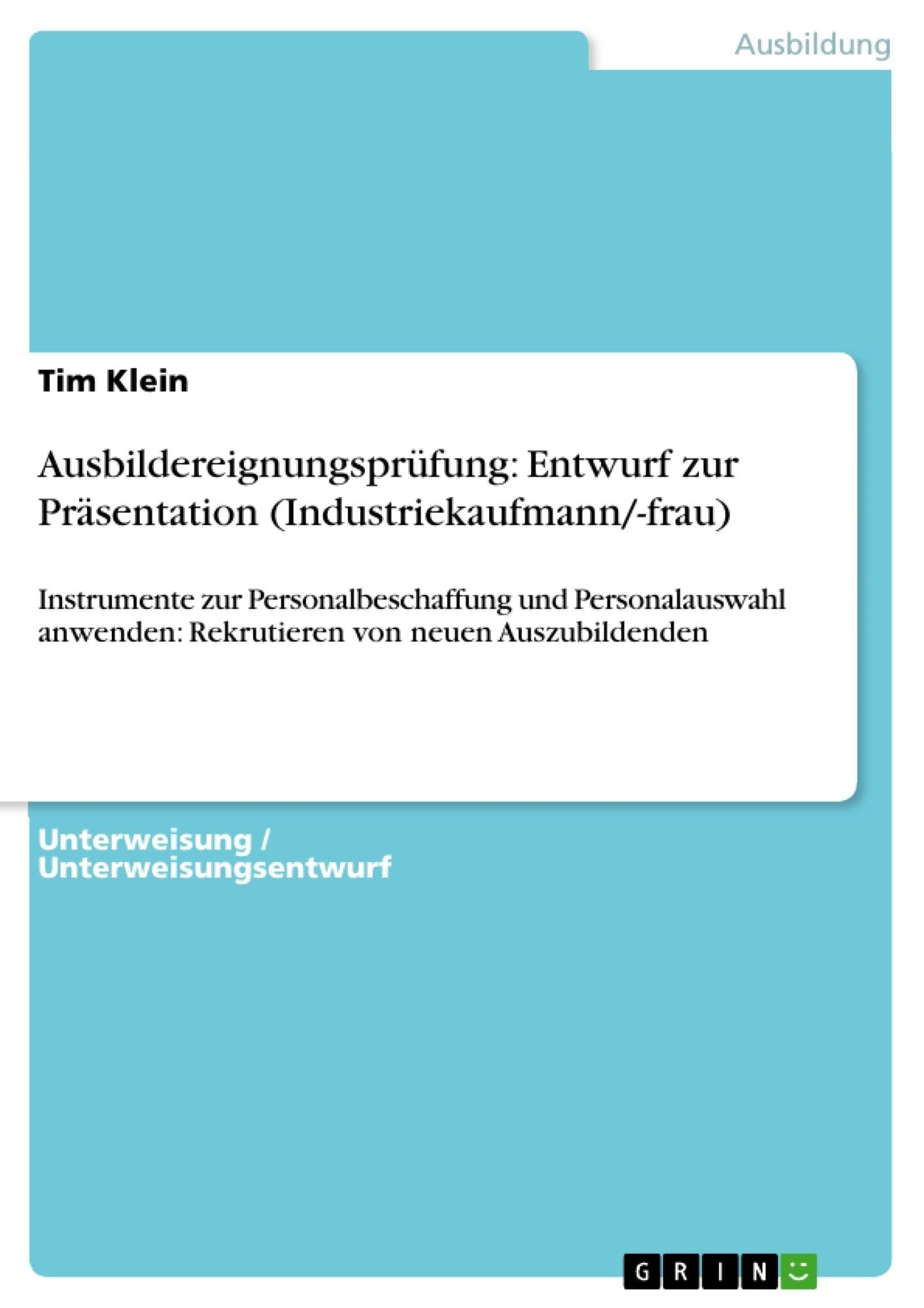 Titel: Ausbildereignungsprüfung: Entwurf zur Präsentation (Industriekaufmann/-frau)
