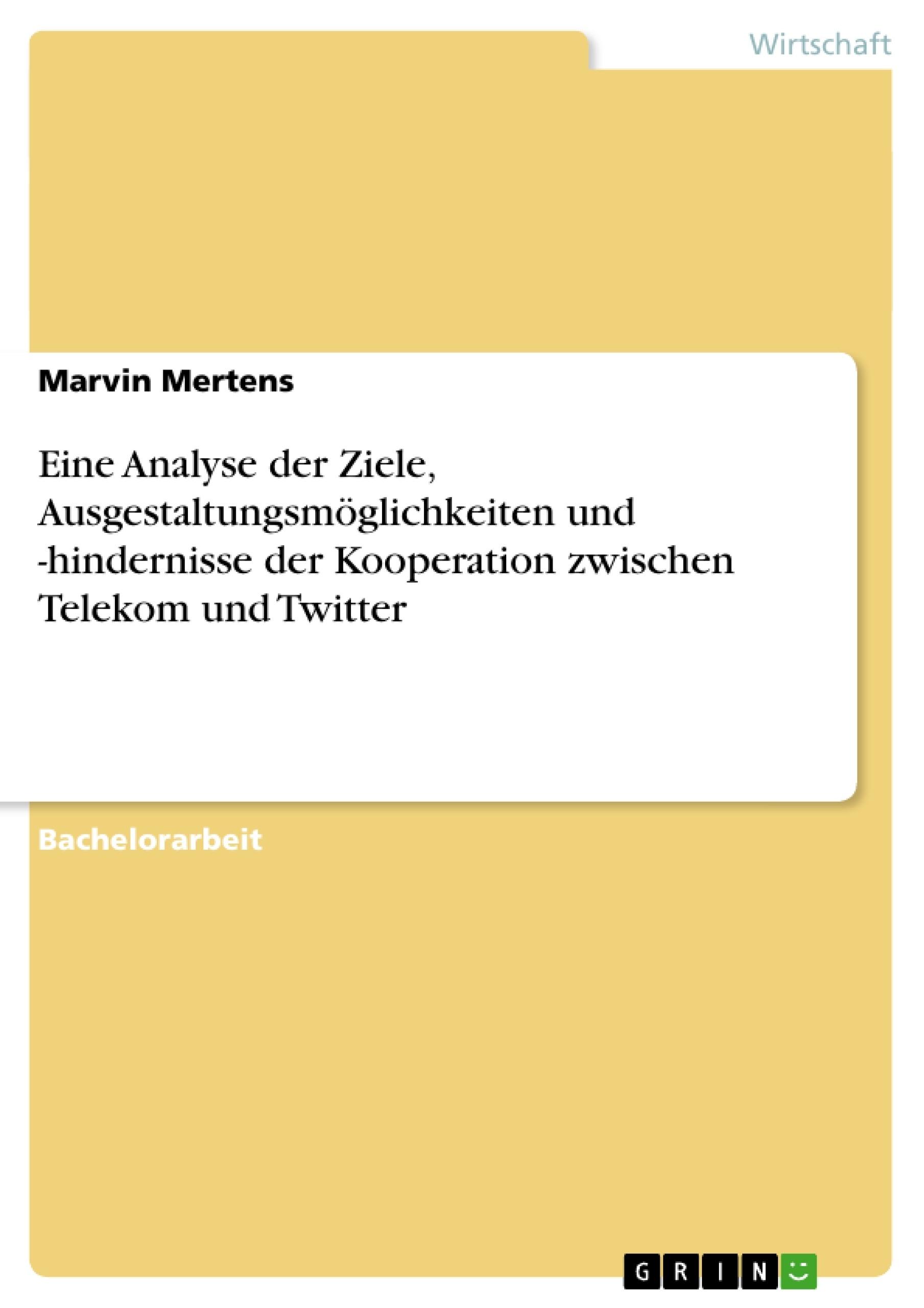Titel: Eine Analyse der Ziele, Ausgestaltungsmöglichkeiten und -hindernisse der Kooperation zwischen Telekom und Twitter