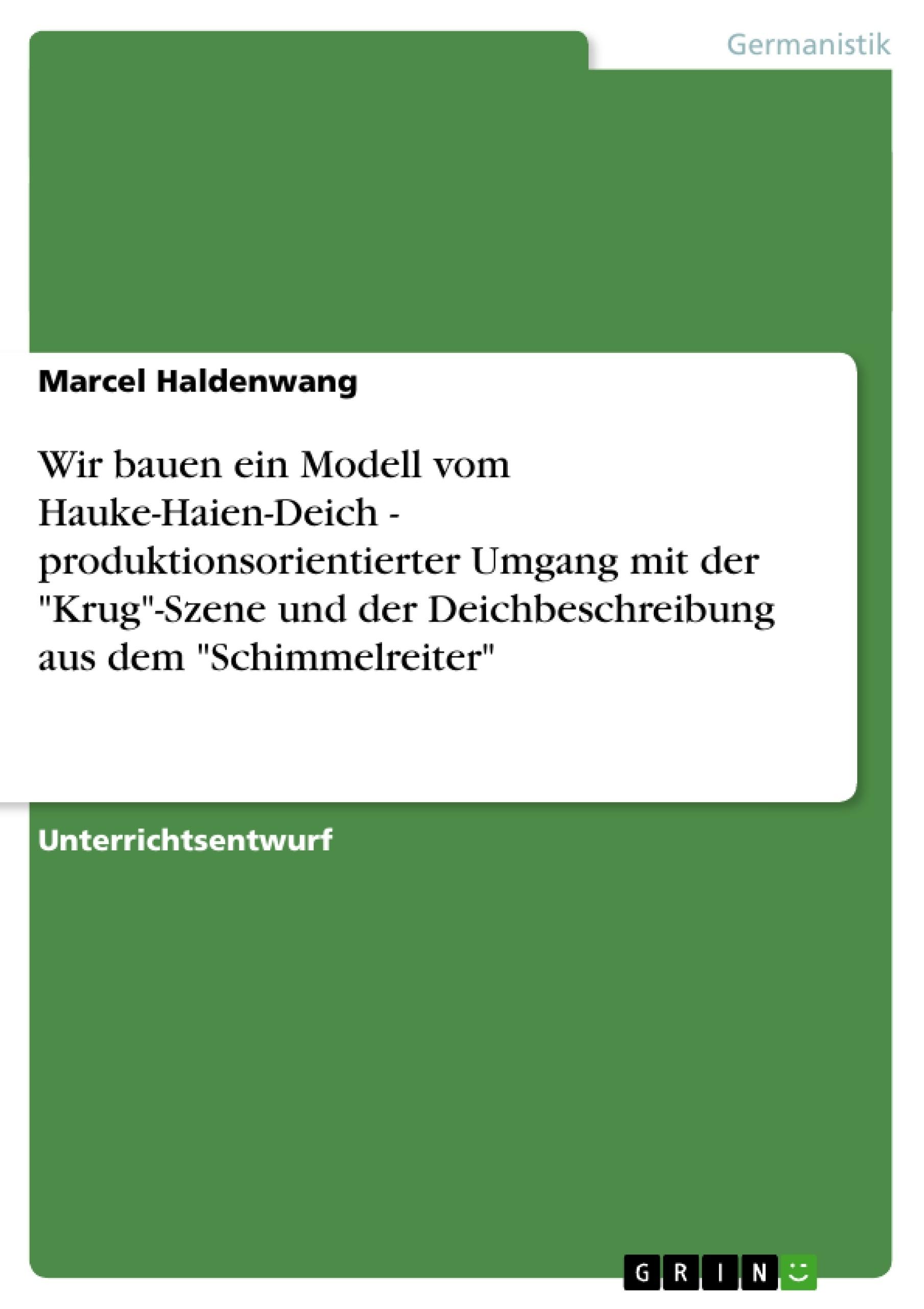 """Titel: Wir bauen ein Modell vom Hauke-Haien-Deich - produktionsorientierter Umgang mit der """"Krug""""-Szene und der Deichbeschreibung aus dem """"Schimmelreiter"""""""
