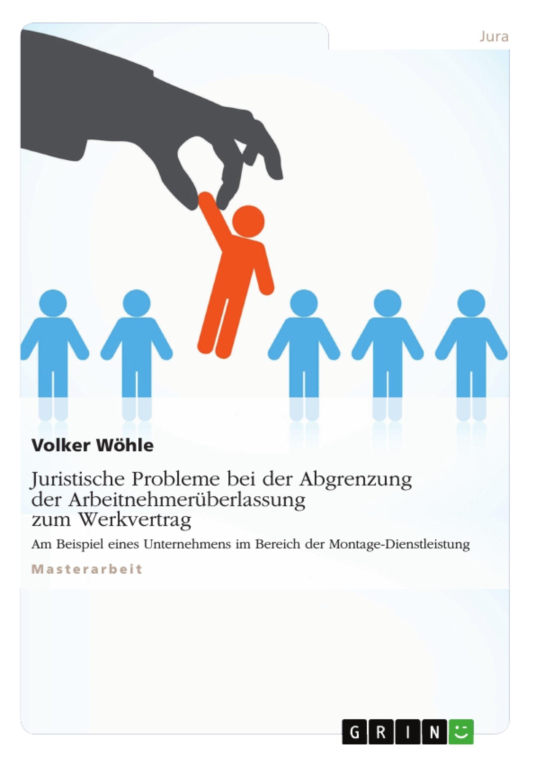 Titel: Juristische Probleme bei der Abgrenzung der Arbeitnehmerüberlassung zum Werkvertrag