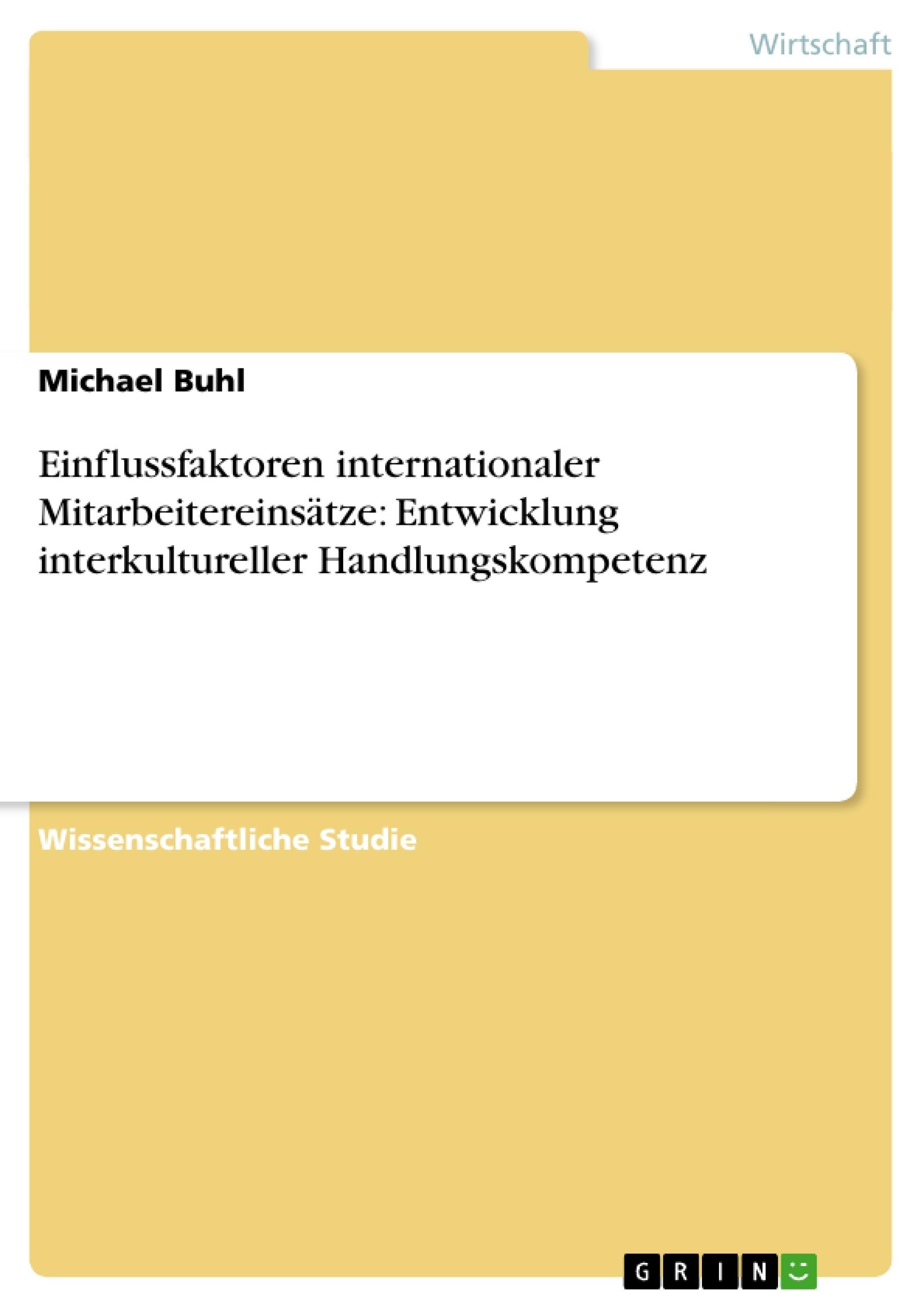 Titel: Einflussfaktoren internationaler Mitarbeitereinsätze: Entwicklung interkultureller Handlungskompetenz