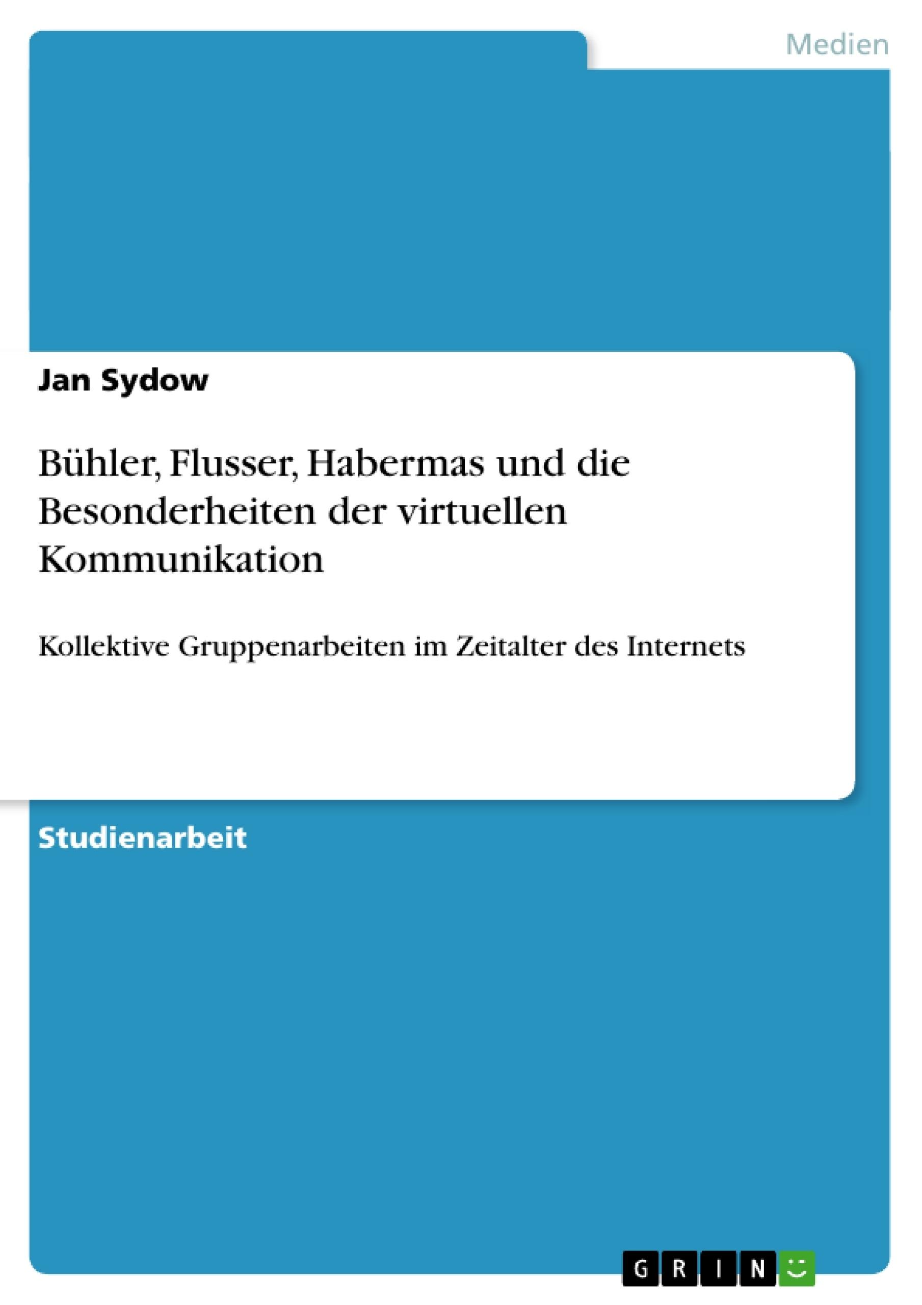 Titel: Bühler, Flusser, Habermas und die Besonderheiten der virtuellen Kommunikation