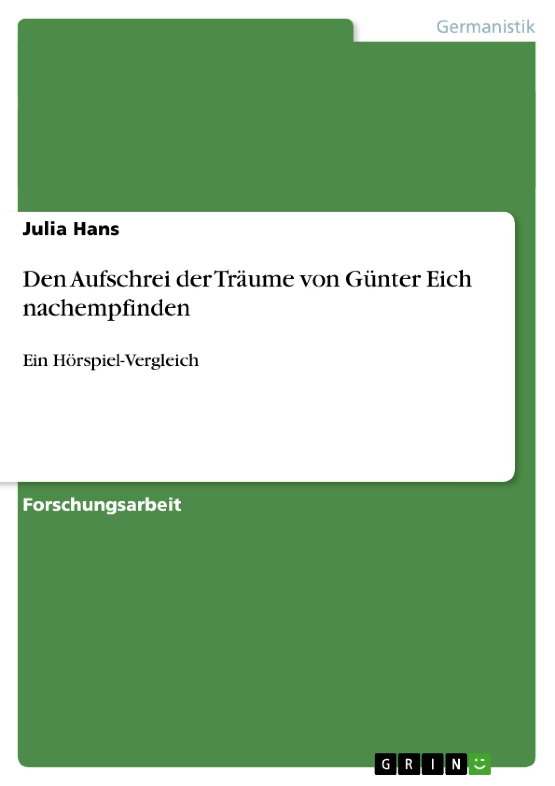 Titel: Den Aufschrei der Träume von Günter Eich nachempfinden