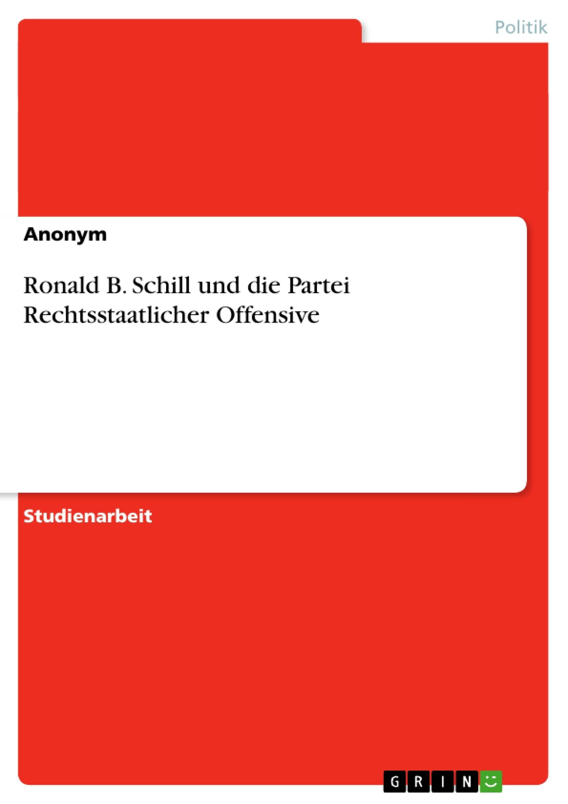 Titel: Ronald B. Schill und die Partei Rechtsstaatlicher Offensive
