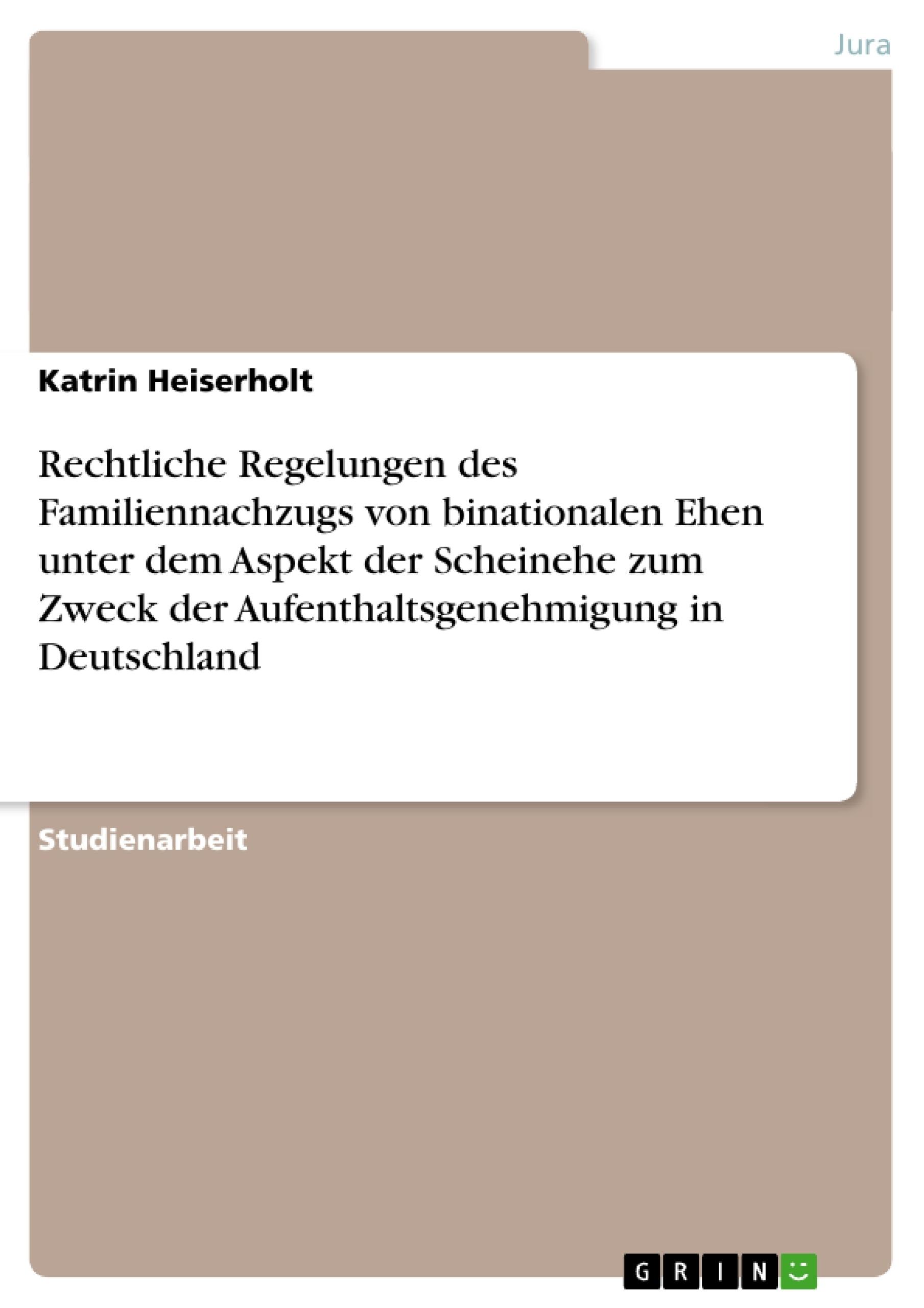 Titel: Rechtliche Regelungen bei Scheinehe zum Zweck der Aufenthaltsgenehmigung in Deutschland