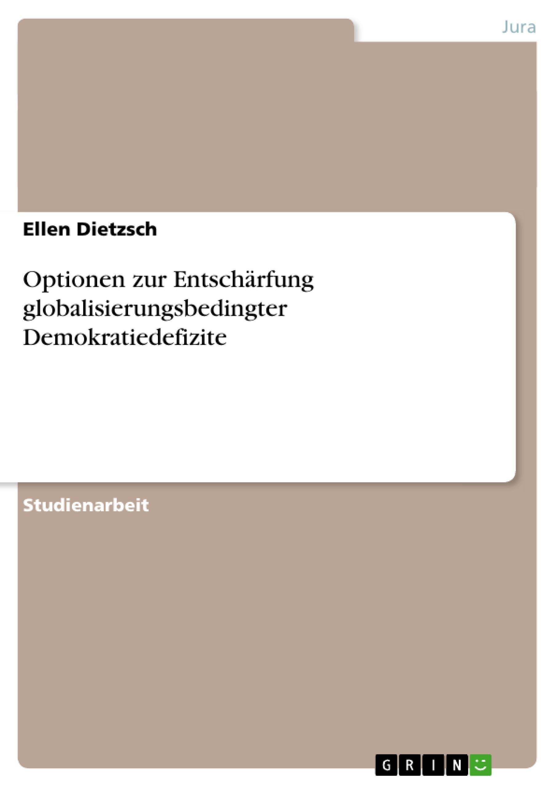 Titel: Optionen zur Entschärfung globalisierungsbedingter Demokratiedefizite