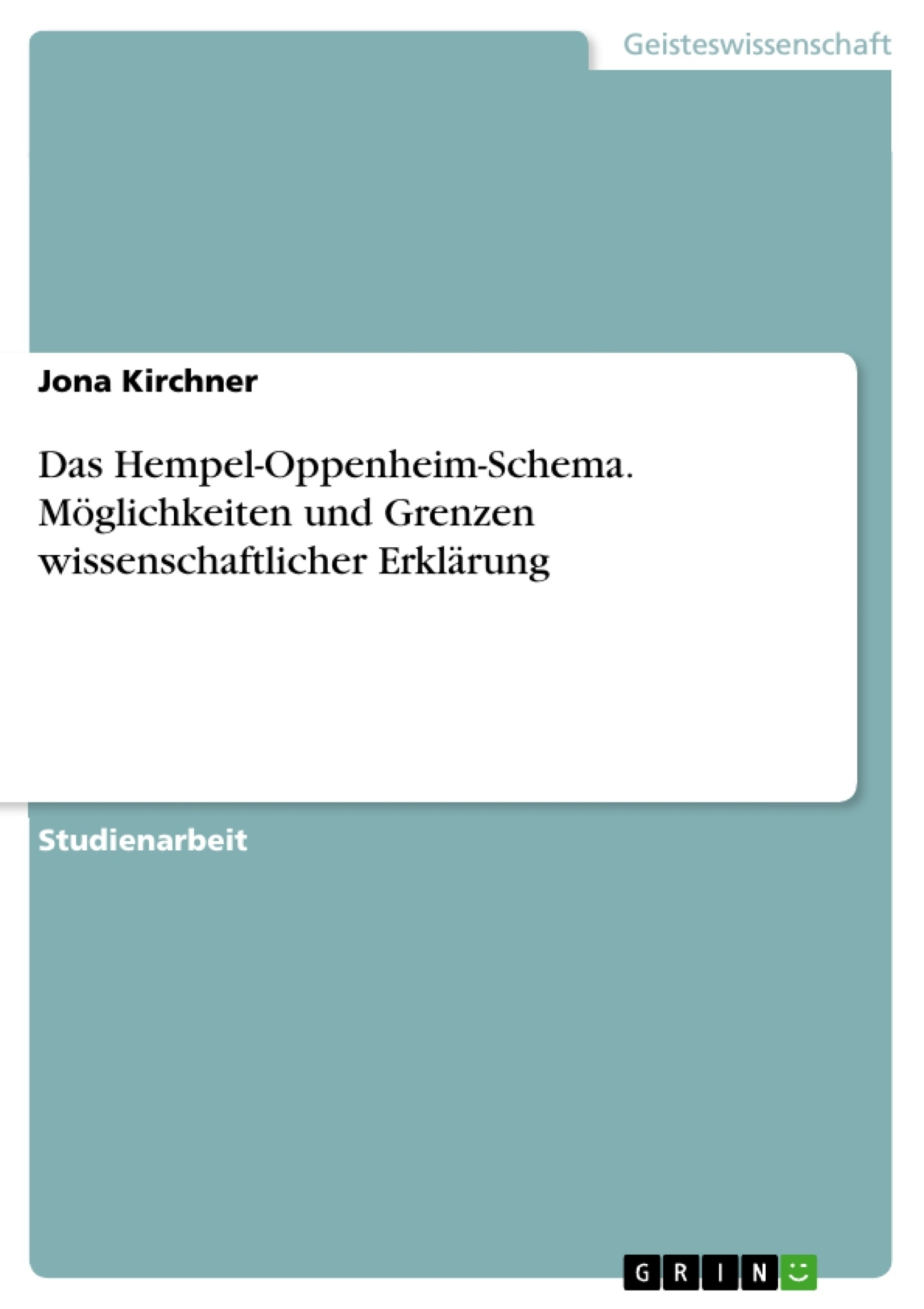 Titel: Das Hempel-Oppenheim-Schema. Möglichkeiten und Grenzen wissenschaftlicher Erklärung